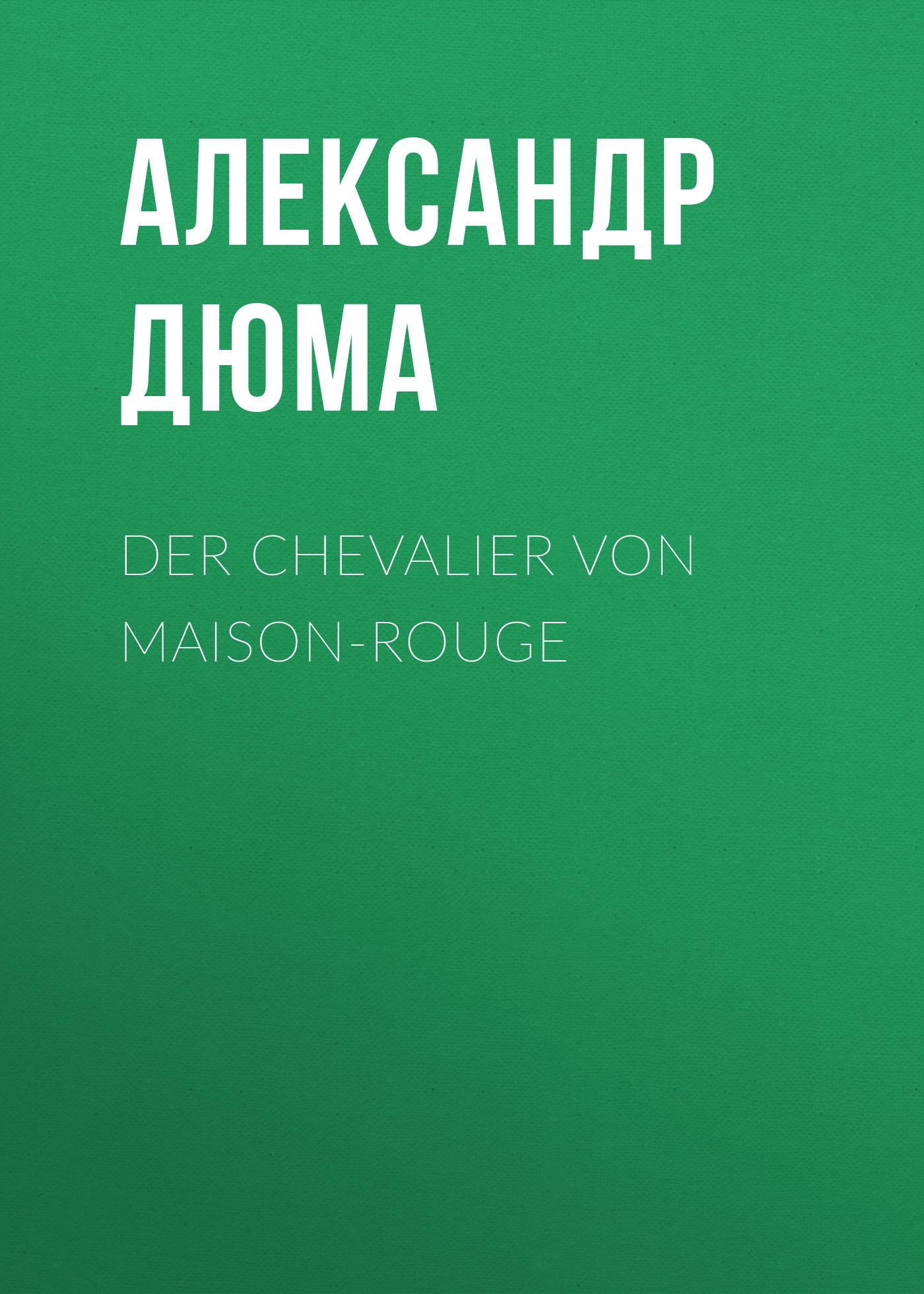 Александр Дюма Der Chevalier von Maison-Rouge александр дюма der chevalier von maison rouge