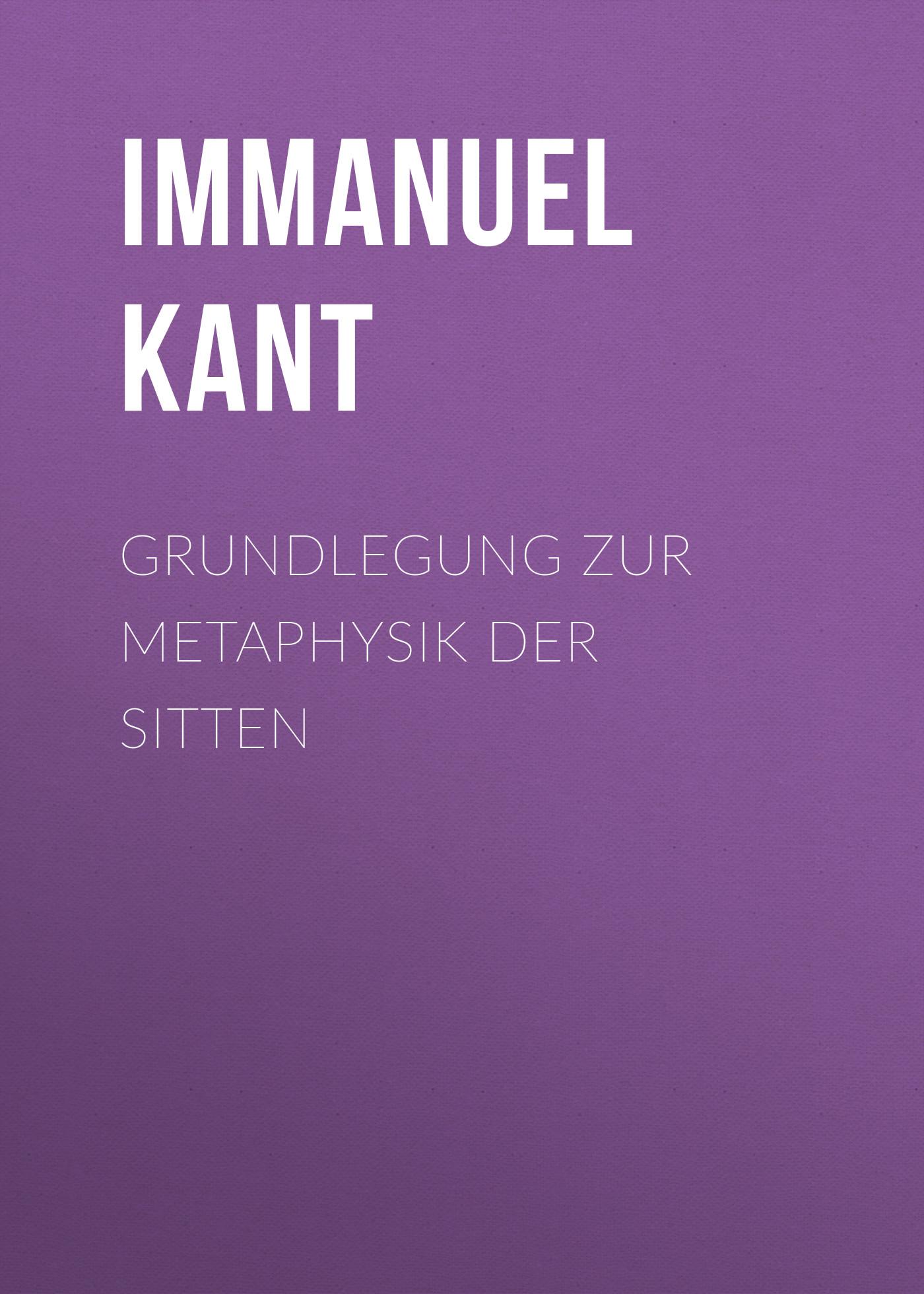 цена Иммануил Кант Grundlegung zur Metaphysik der Sitten онлайн в 2017 году