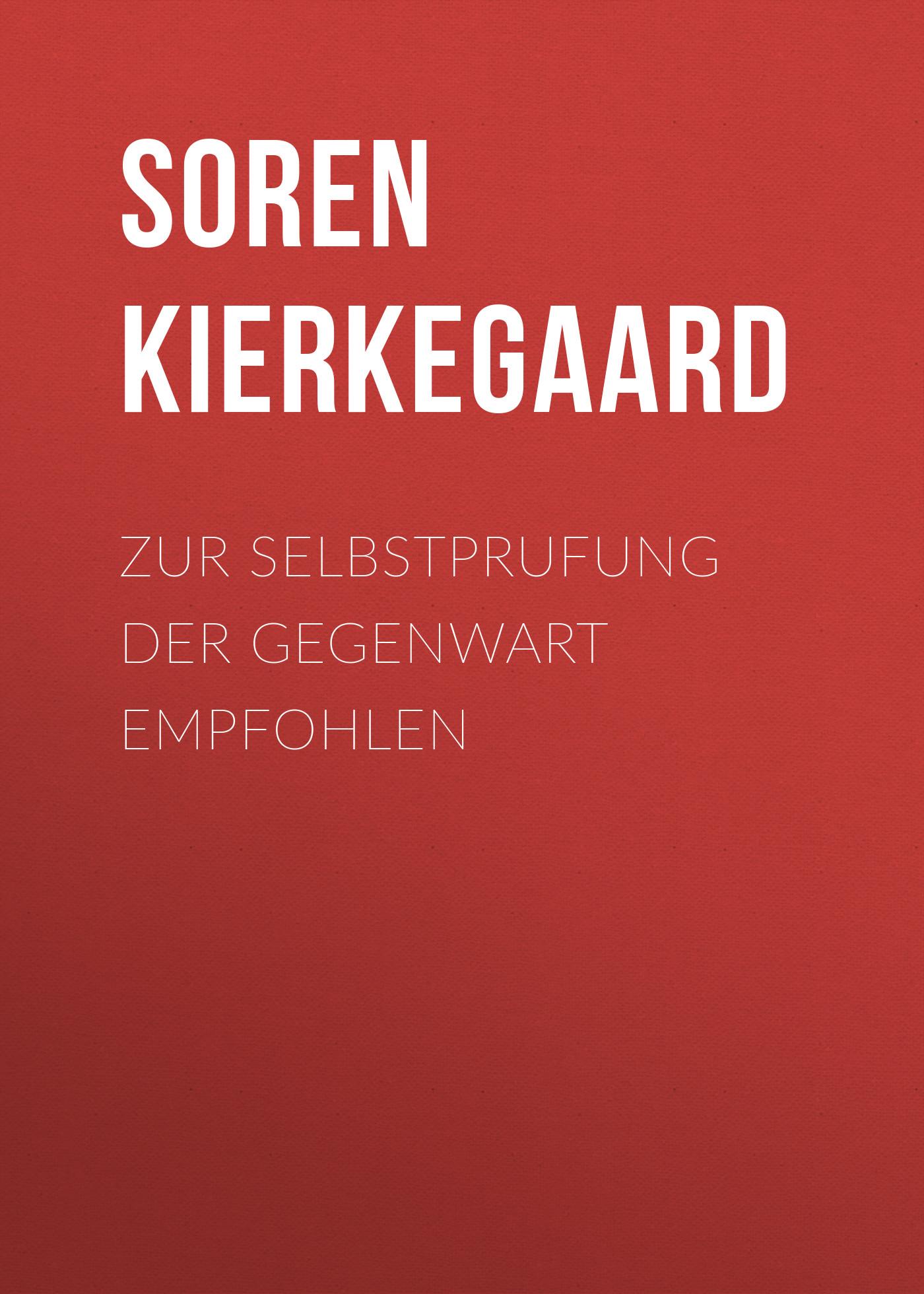 Soren Kierkegaard Zur Selbstprufung der Gegenwart empfohlen kierkegaard within your grasptm