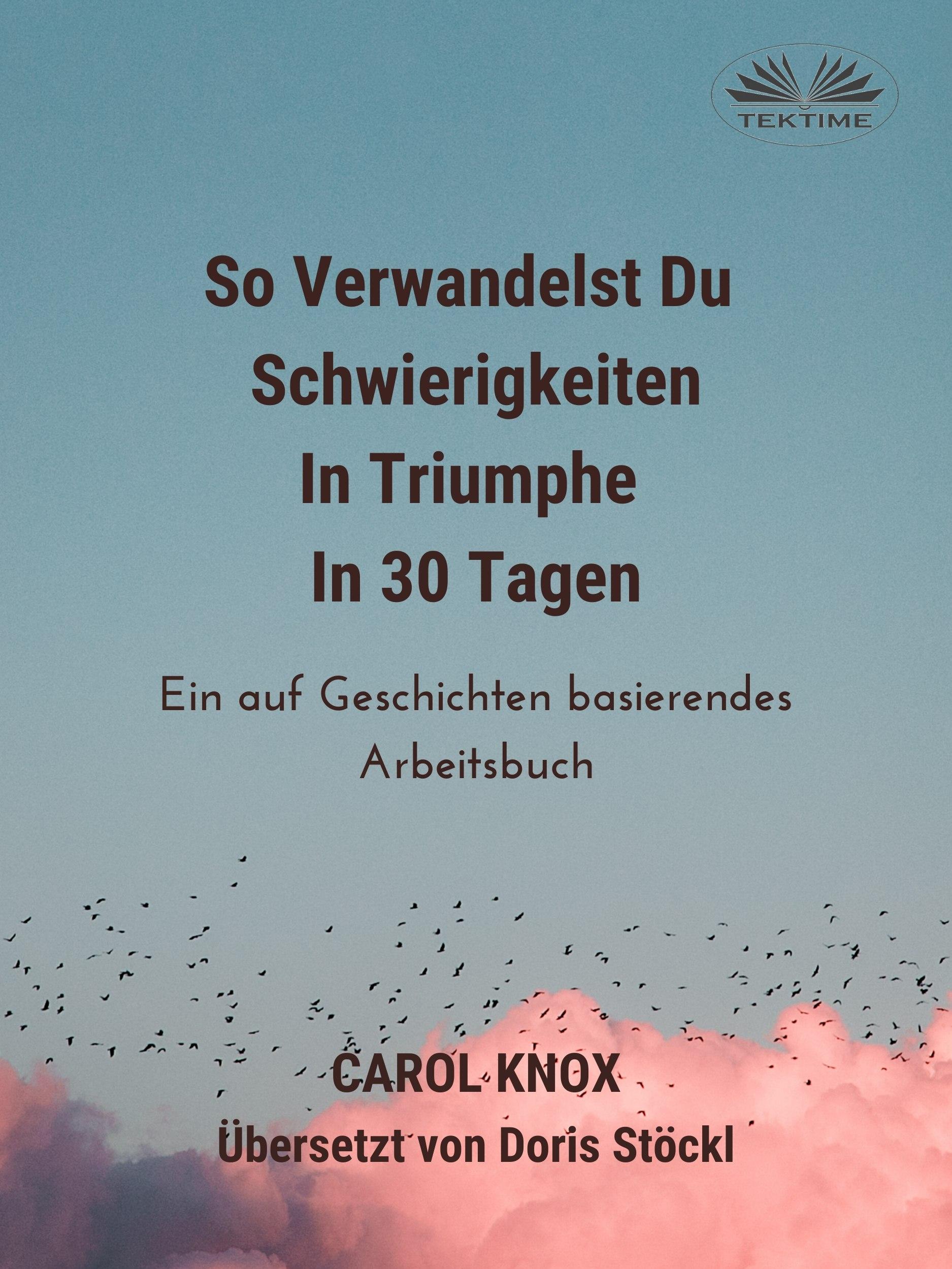 цена на Carol Knox So Verwandelst Du Schwierigkeiten In Triumphe In 30 Tagen