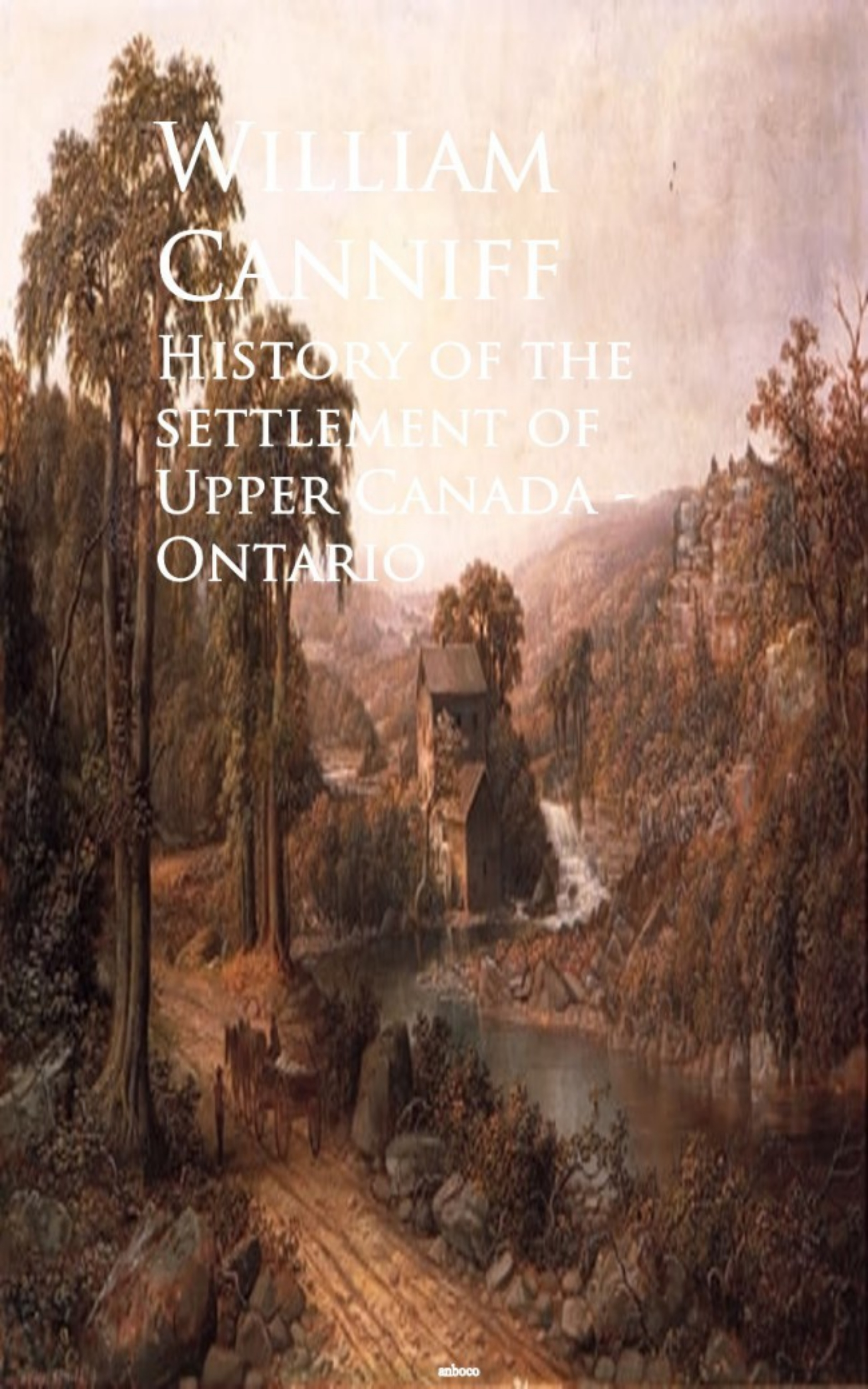 William Canniff History of the settlement of Upper Canada - Ontario
