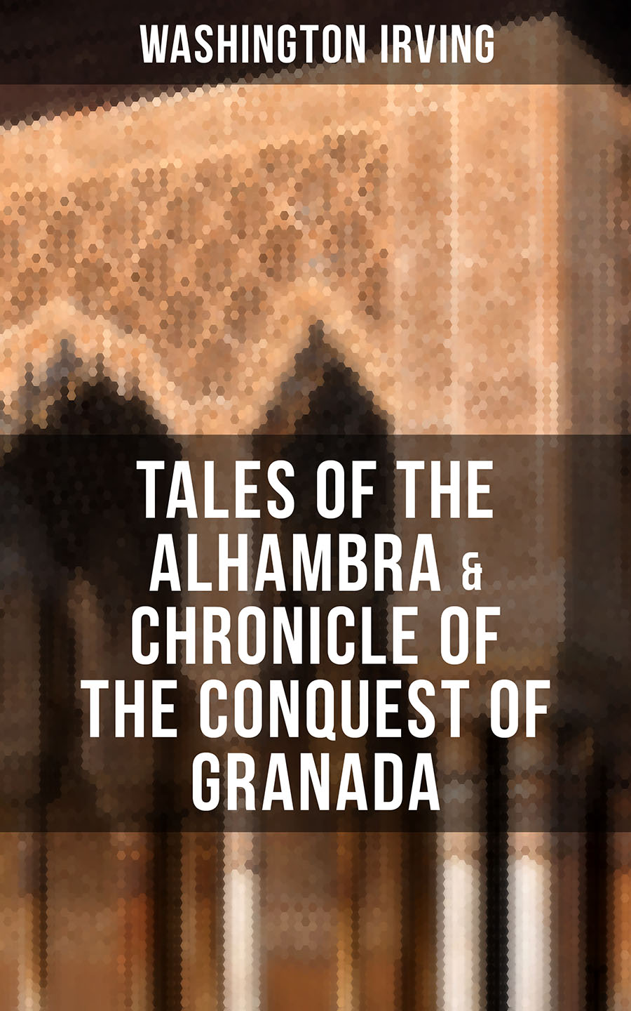 Washington Irving TALES OF THE ALHAMBRA & CHRONICLE OF THE CONQUEST OF GRANADA