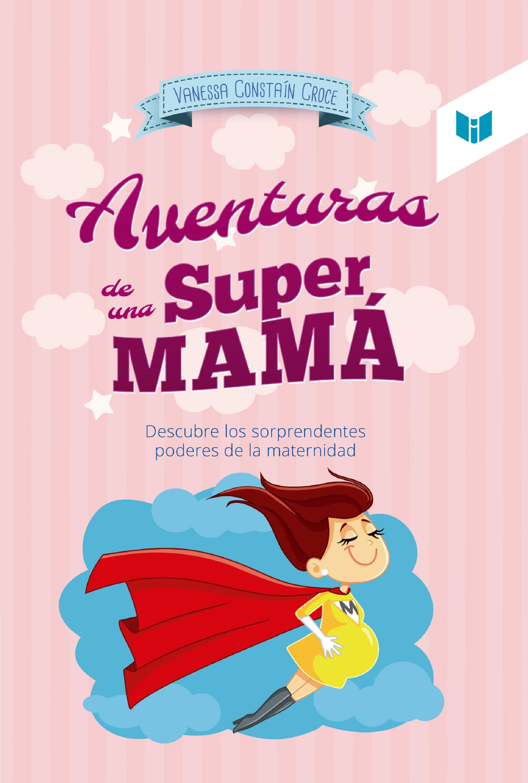 Vanessa Constaín Croce Las aventuras de una super mamá брюки mit mat mamá mit mat mamá mi073ewbhbs8