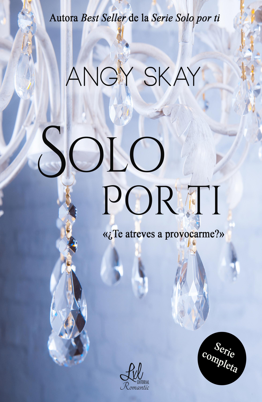 Angy Skay Serie Solo por ti angy skay y de pronto apareciste tú