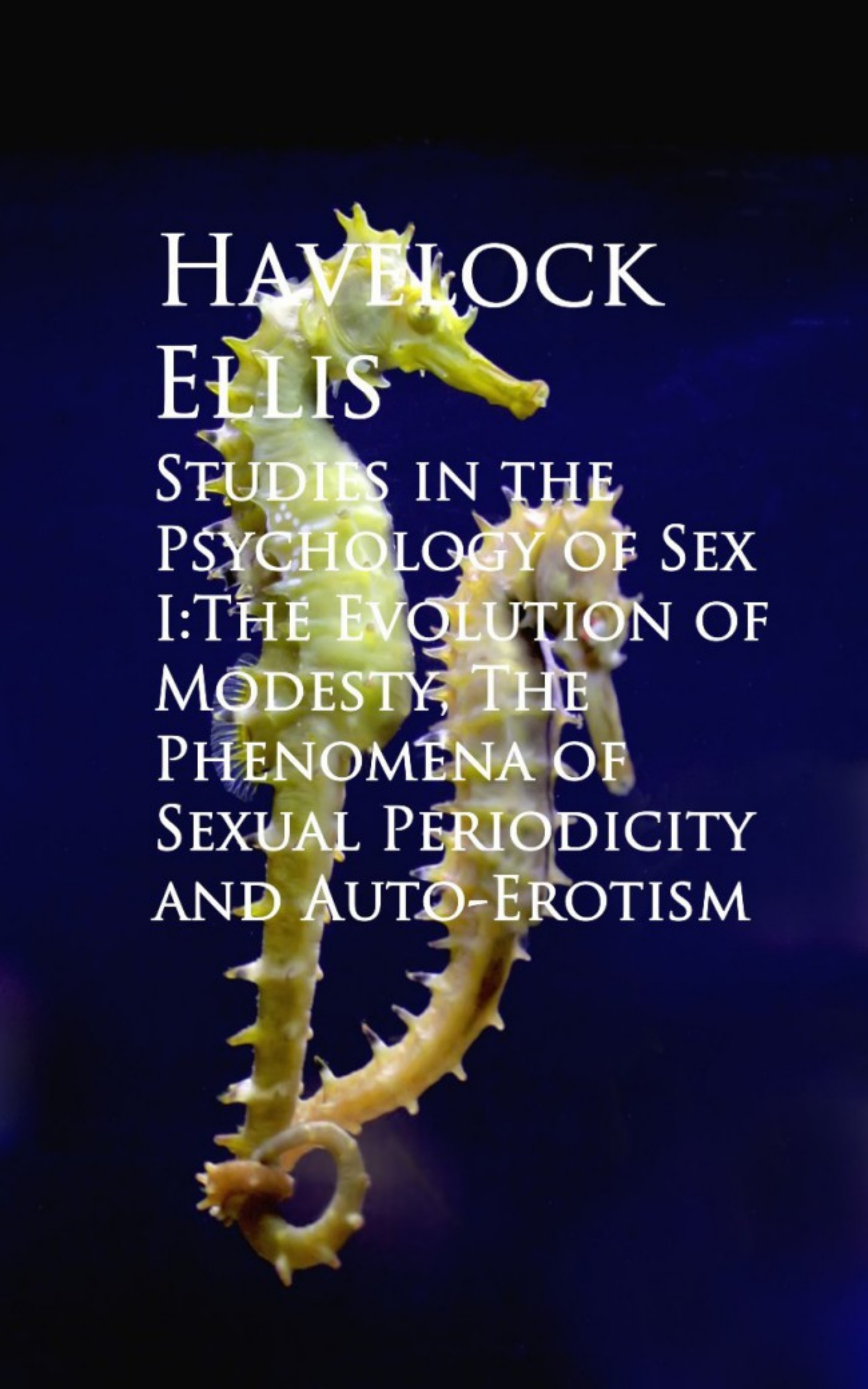 Havelock Ellis Studies in the Psychology of Sex I:The Evolution ual Periodicity and Auto-Erotism studies on hadron structure functions and gldap evolution equations