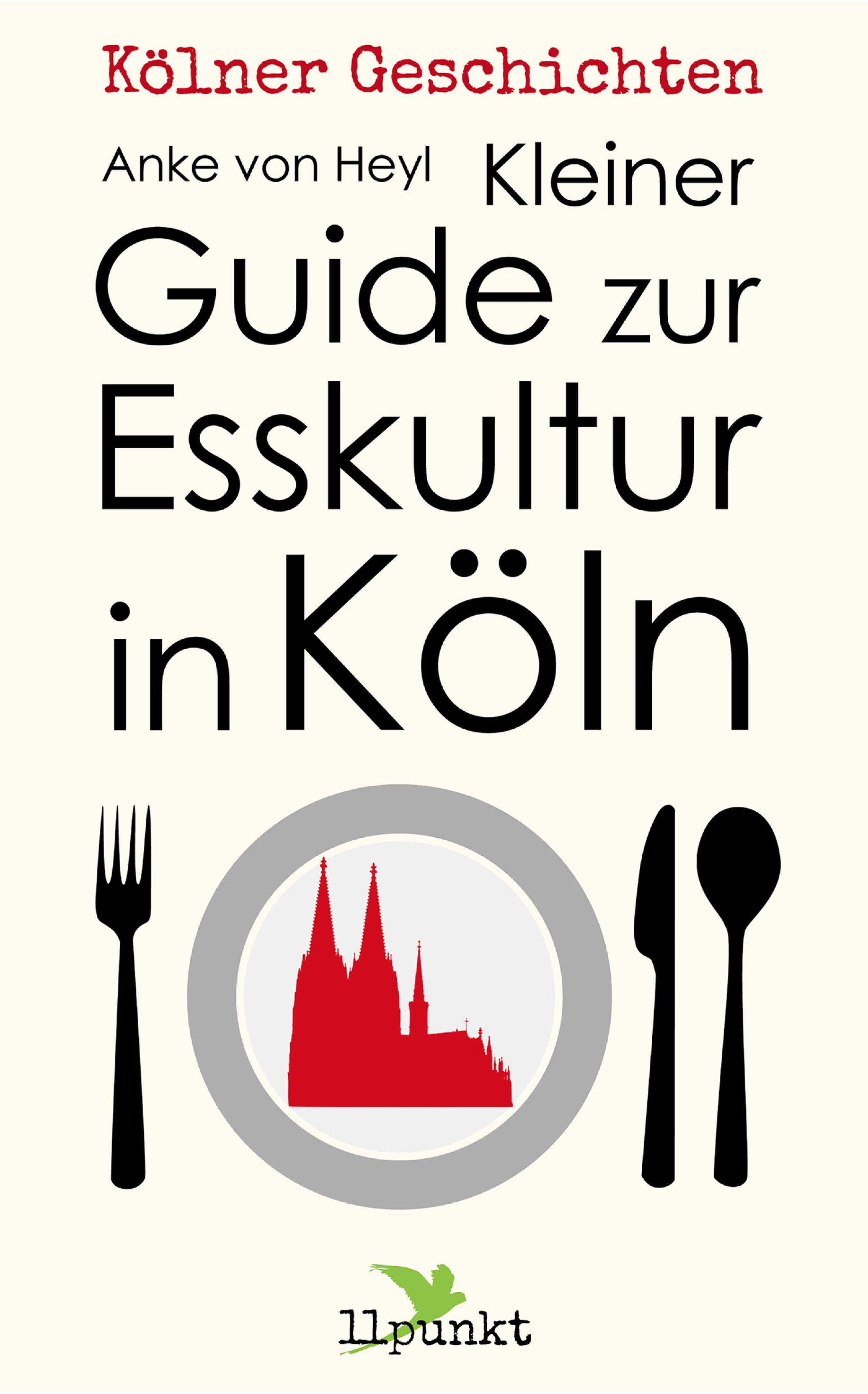 Anke von Heyl Kleiner Guide zur Esskultur in Köln