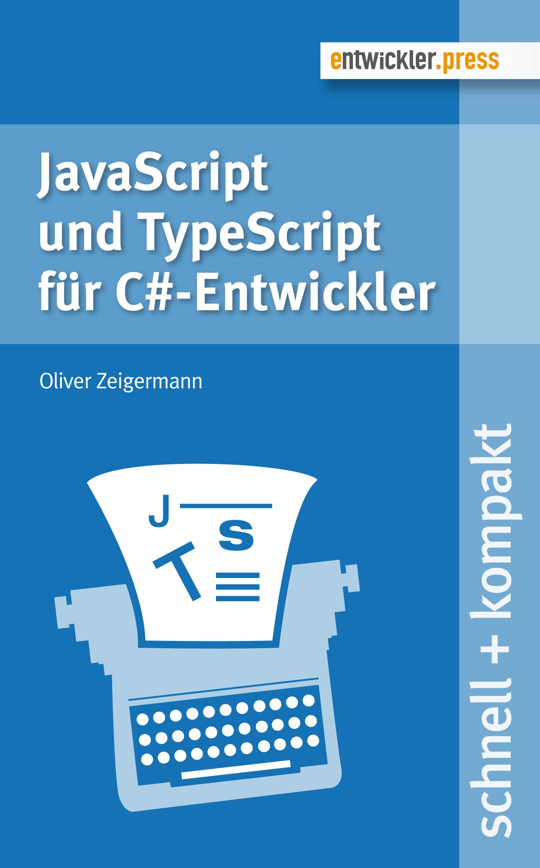 Oliver Zeigermann JavaScript und TypeScript für C#-Entwickler gertrud grünwied usability von produkten und anleitungen im digitalen zeitalter handbuch für entwickler it spezialisten und technische redakteure