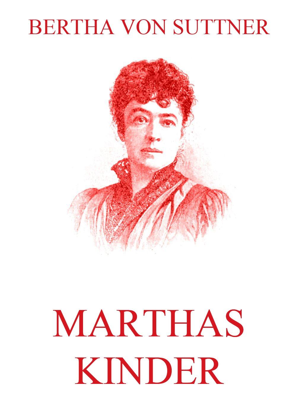Bertha von Suttner Marthas Kinder bertha von suttner memoiren der friedensaktivistin und nobelpreisträgerin bertha von suttner