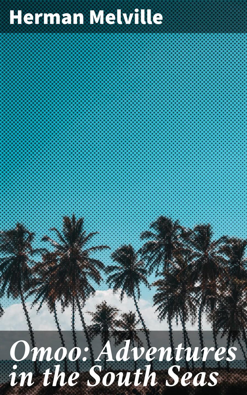 цена на Herman Melville Omoo: Adventures in the South Seas