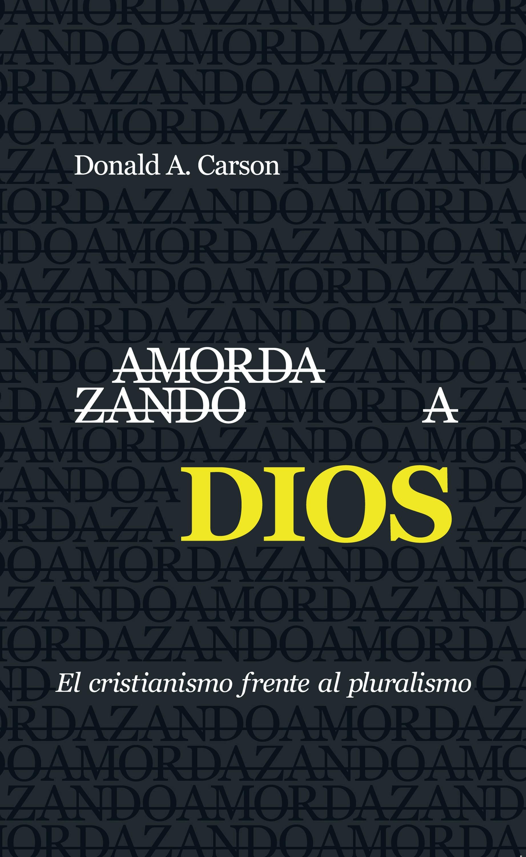 Donald A. Carson Amordazando a Dios цена 2017