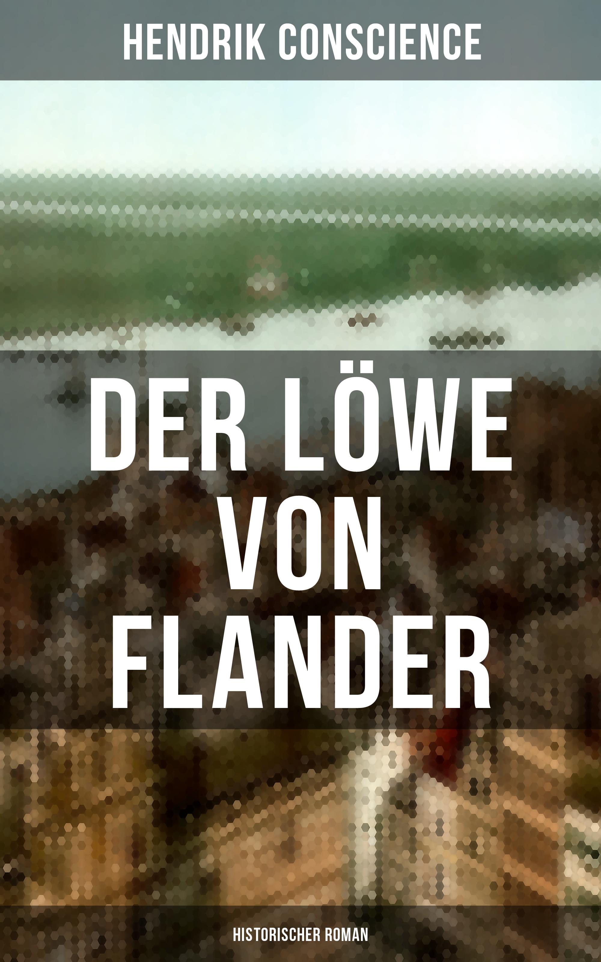 Hendrik Conscience Der Löwe von Flander (Historischer Roman) rebecca myga der deutsche regionalkrimi der roman vogelwild von richard auer