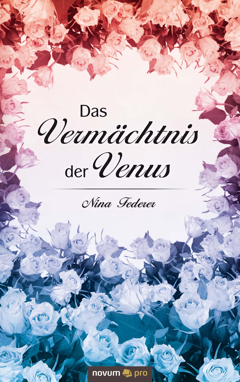 Nina Federer Das Vermächtnis der Venus nina federer das vermächtnis der venus