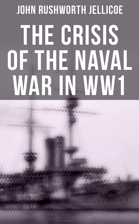 John Rushworth Jellicoe The Crisis of the Naval War in WW1 u s ww1 m1917 helmet zc49 with ww1 usmc badge gray