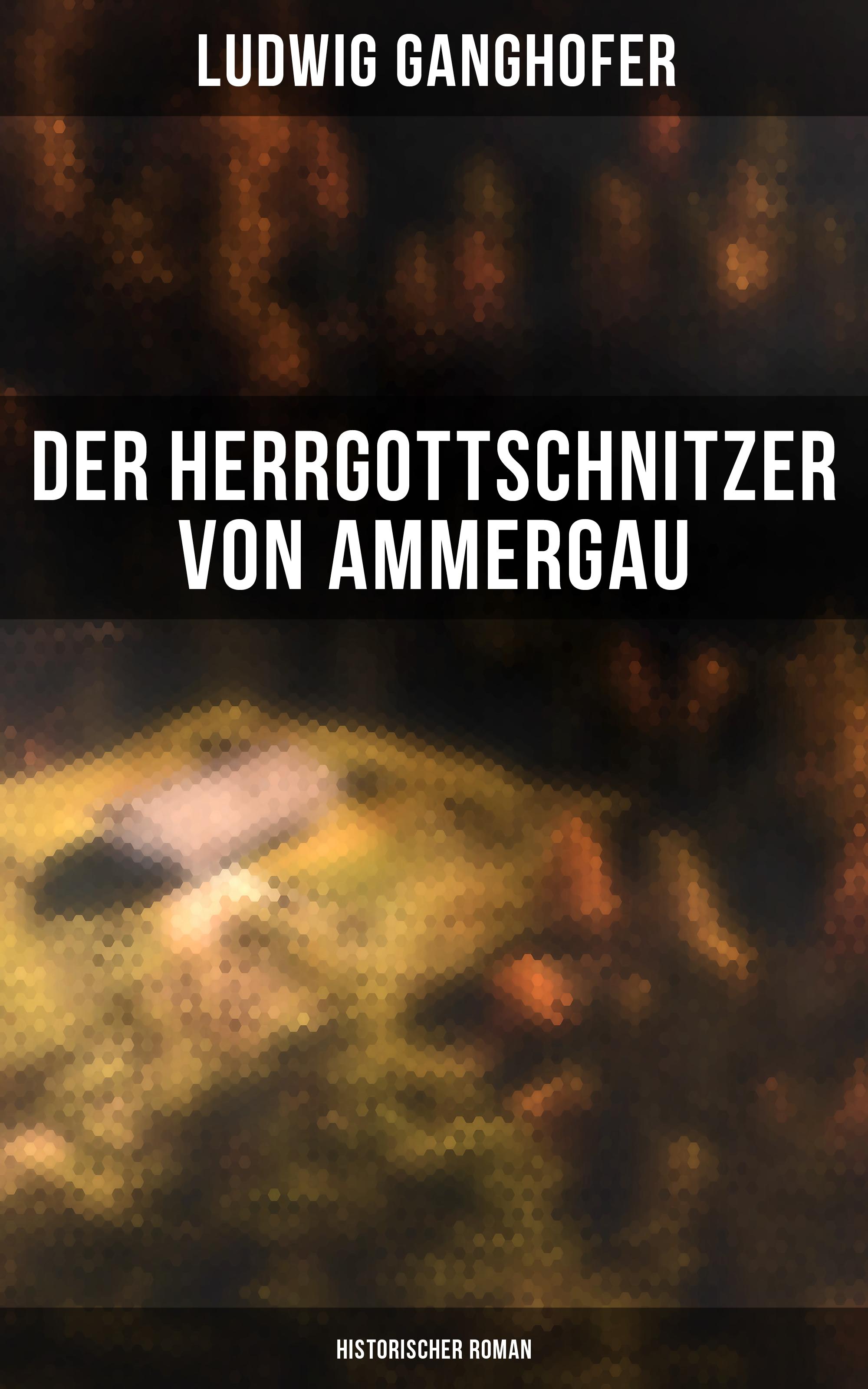 Ludwig Ganghofer Der Herrgottschnitzer von Ammergau: Historischer Roman rebecca myga der deutsche regionalkrimi der roman vogelwild von richard auer