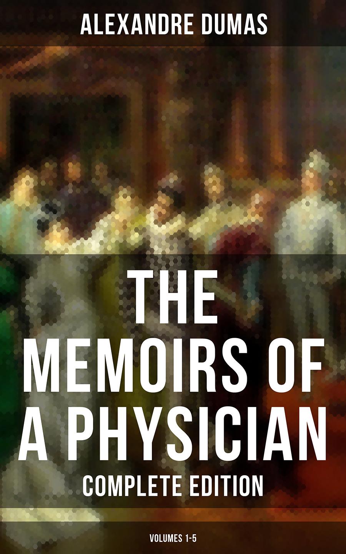 Alexandre Dumas THE MEMOIRS OF A PHYSICIAN (Complete Edition: Volumes 1-5) johann repomuk sepp das leben christi volumes 4 5 german edition