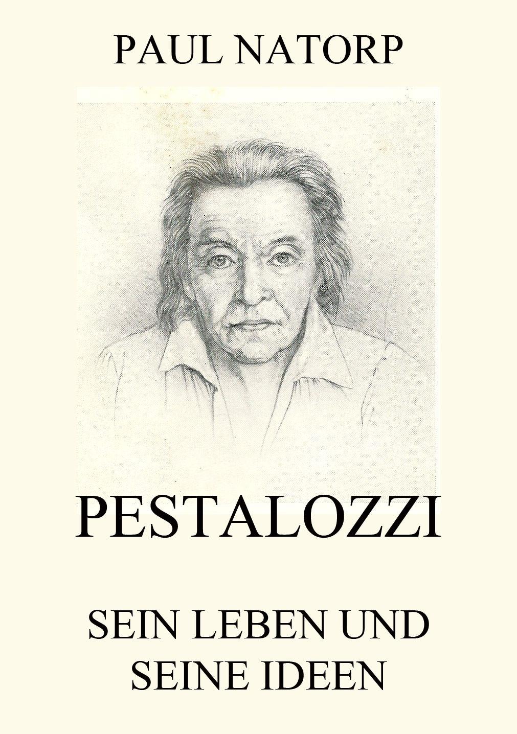 Paul Natorp Pestalozzi - Sein Leben und seine Ideen