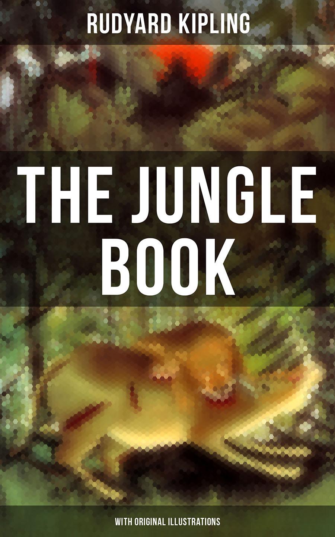 Rudyard 1865-1936 Kipling THE JUNGLE BOOK (With Original Illustrations) kipling rudyard the jungle book