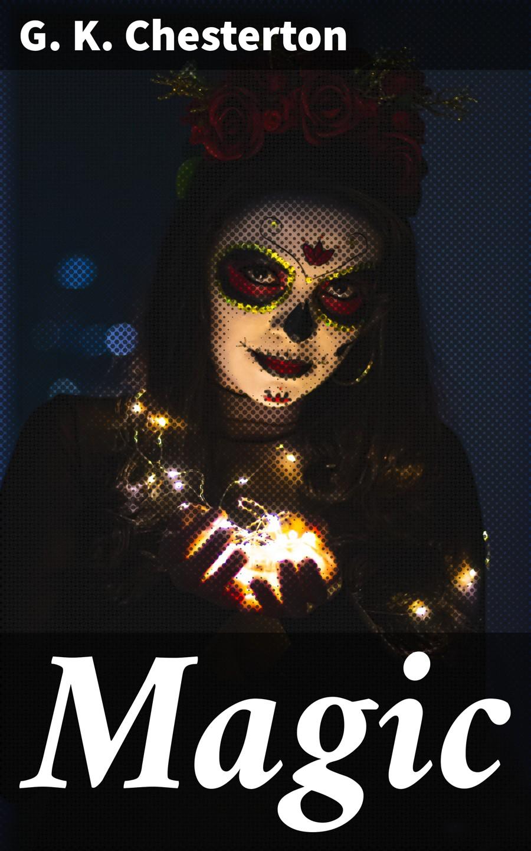 Фото - Гилберт Кит Честертон Magic гилберт честертон смерть и воскрешение патера брауна сборник