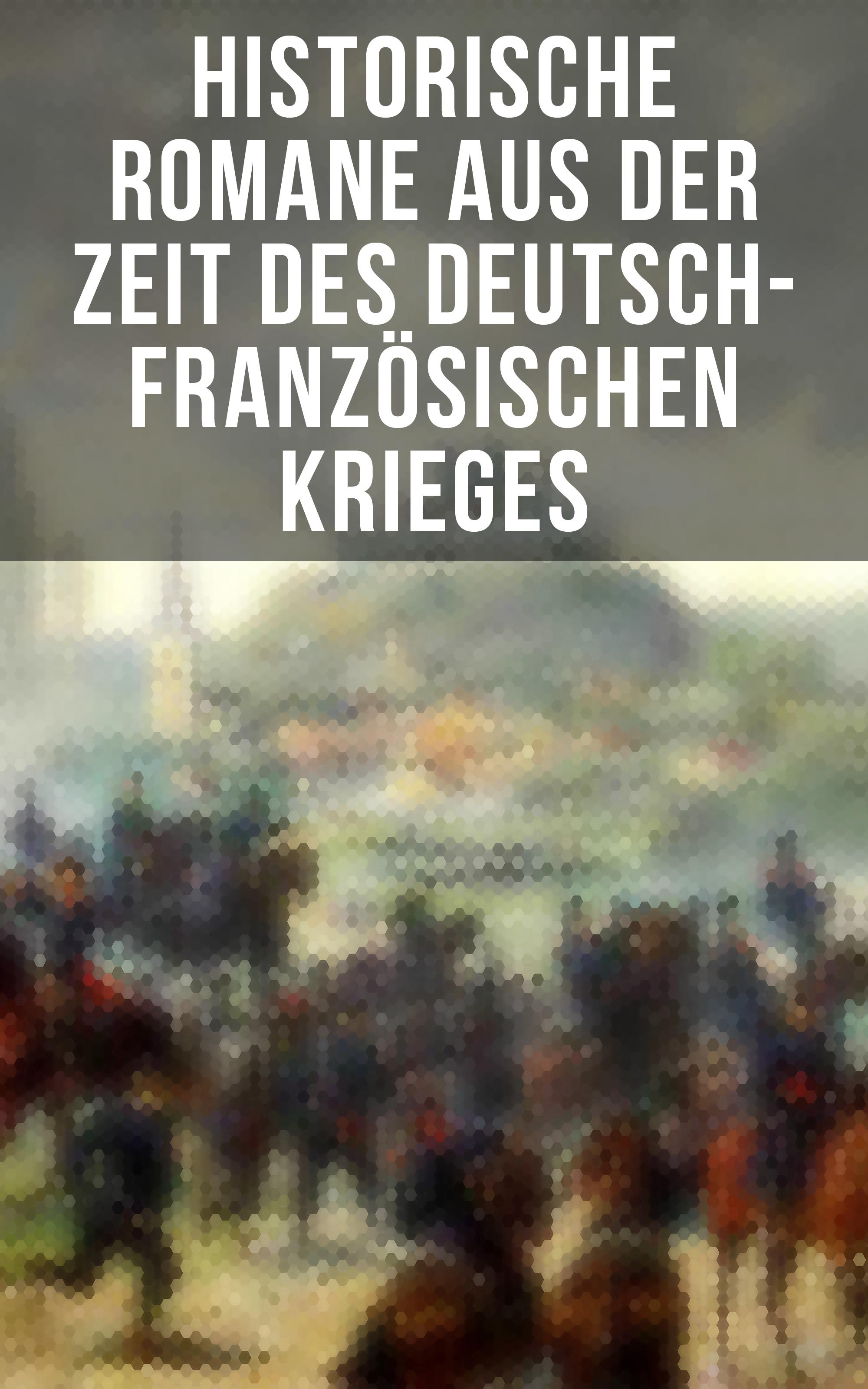 historische romane aus der zeit des deutsch franzosischen krieges