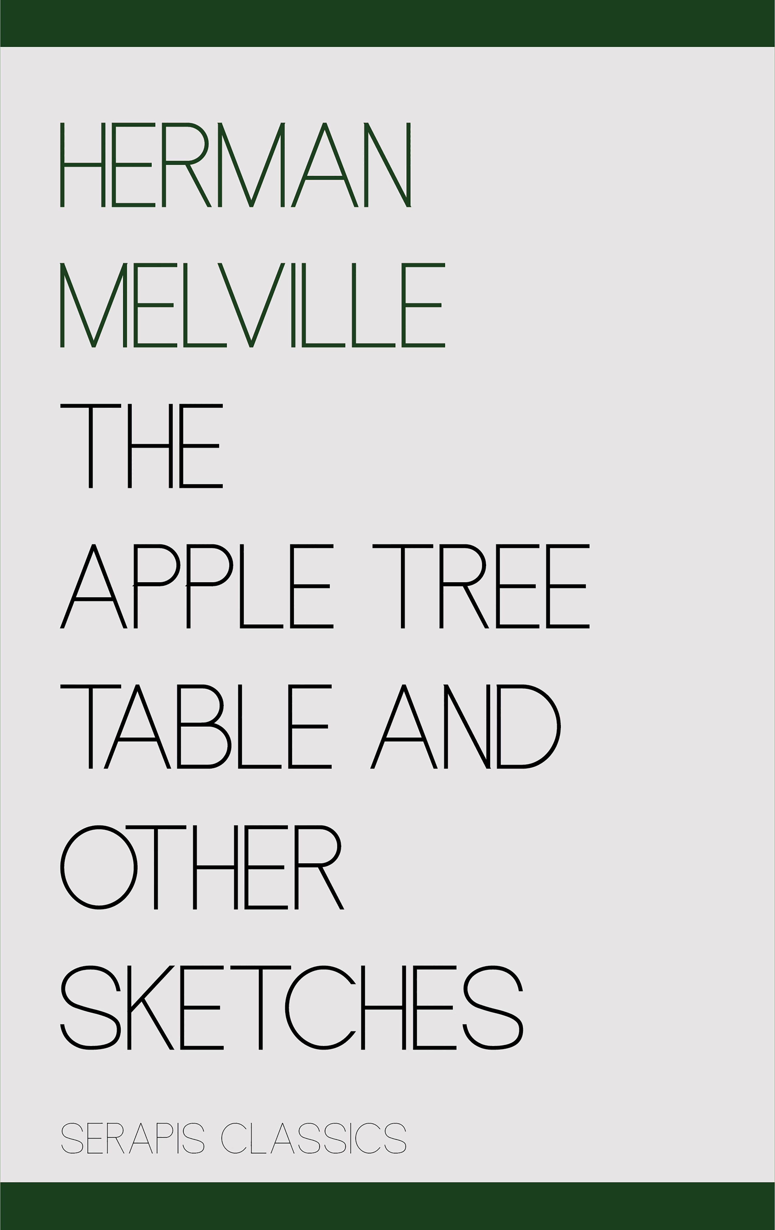 Herman Melville The Apple Tree Table and Other Sketches (Serapis Classics) melville herman the apple tree table and other sketches