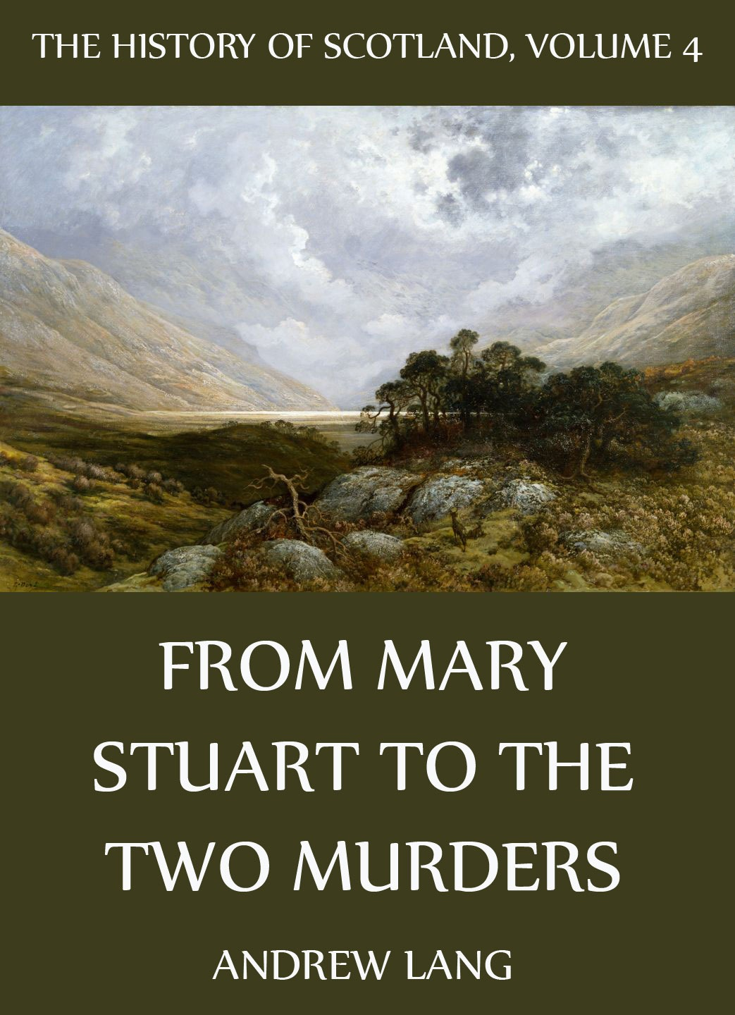 Andrew Lang The History Of Scotland - Volume 4: From Mary Stuart To The Two Murders sean lang european history for dummies