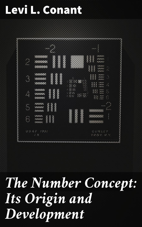Levi L. Conant The Number Concept: Its Origin and Development levi p the periodic table
