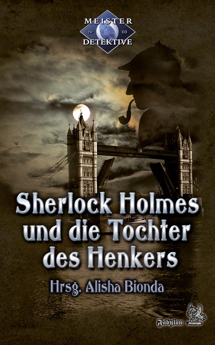 Oliver Plaschka Sherlock Holmes 3: Sherlock Holmes und die Tochter des Henkers oliver wendell holmes over the teacups