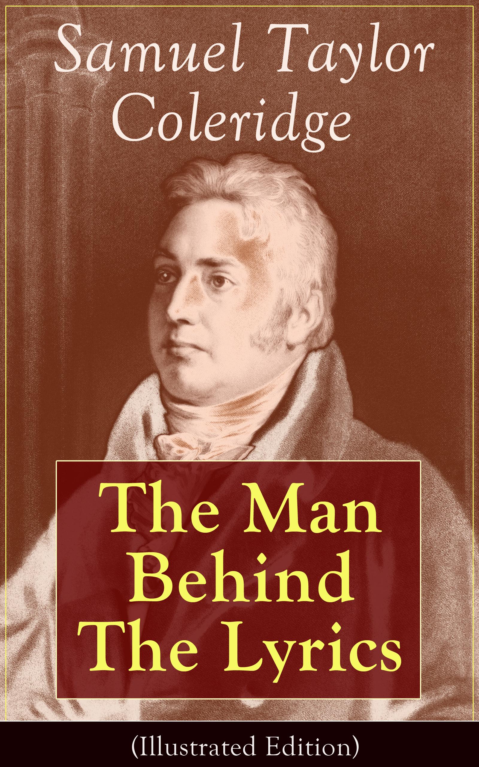 William Hazlitt Samuel Taylor Coleridge: The Man Behind The Lyrics (Illustrated Edition) melissa mcclone the man behind the pinstripes