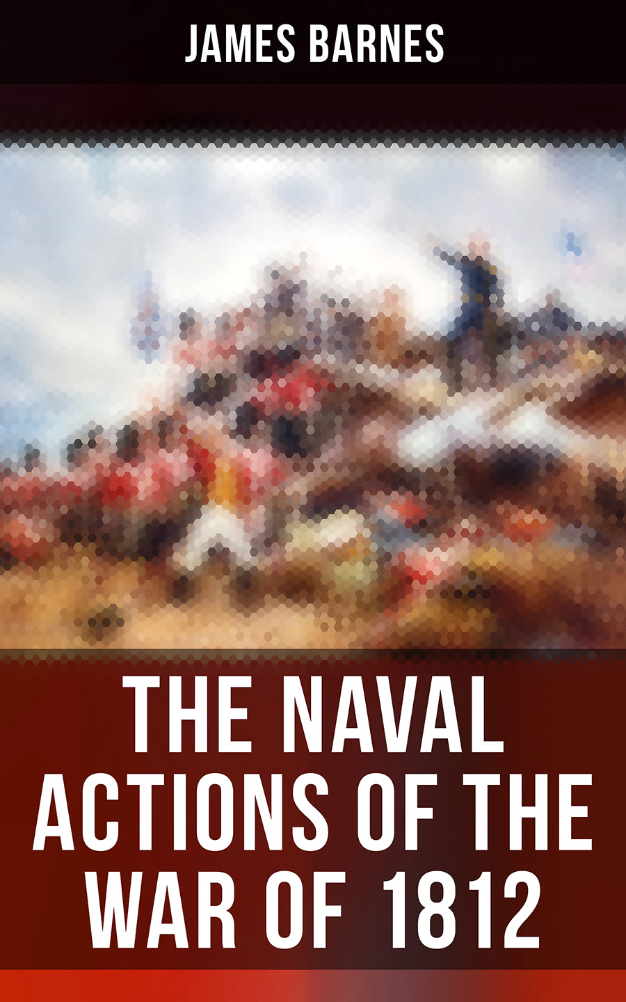 James Barnes The Naval Actions of the War of 1812