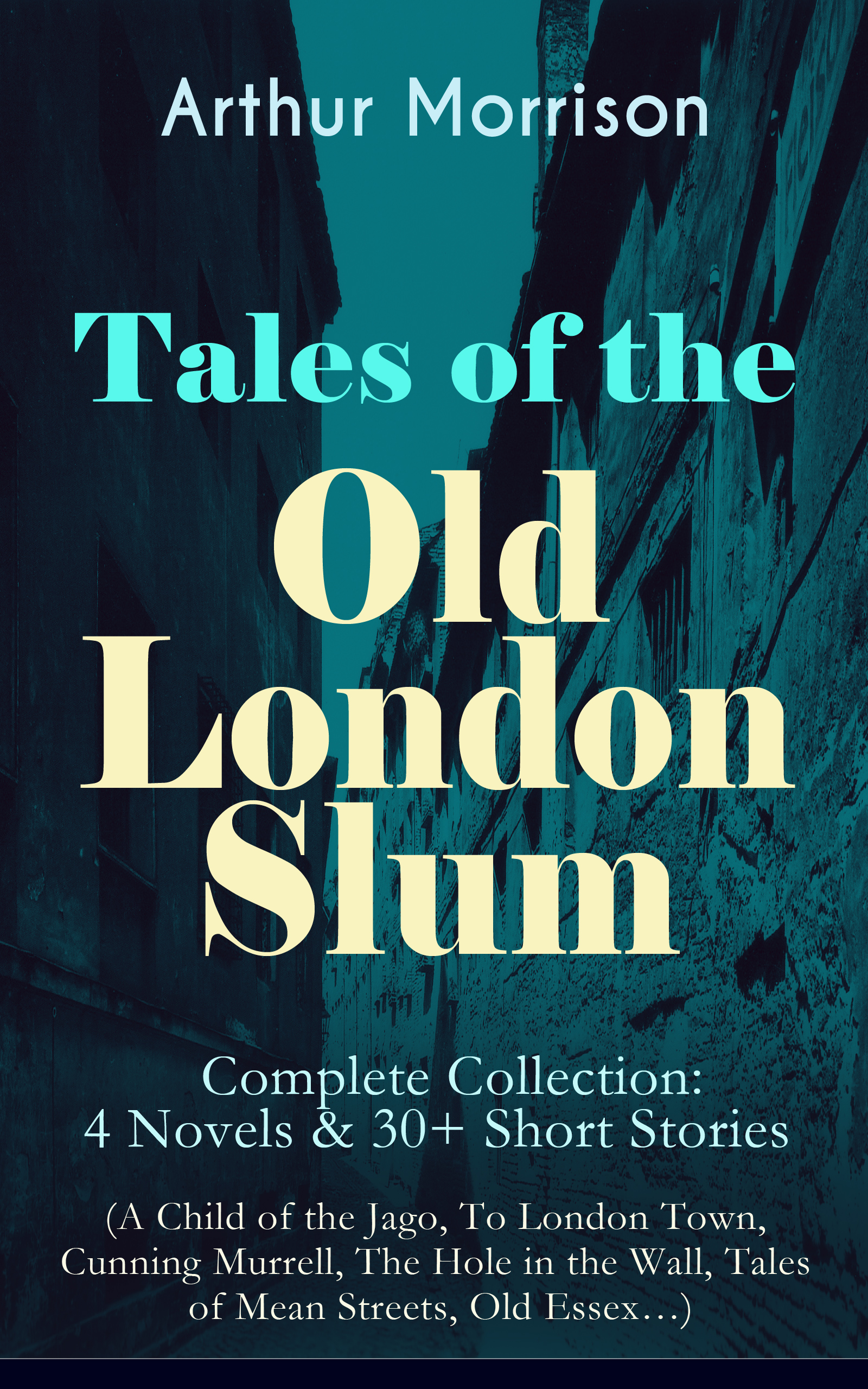 Arthur Morrison Tales of the Old London Slum – Complete Collection: 4 Novels & 30+ Short Stories (A Child of the Jago, To London Town, Cunning Murrell, The Hole in the Wall, Tales of Mean Streets, Old Essex…) mackenzie moulton london police divers stories 1983 to 1996