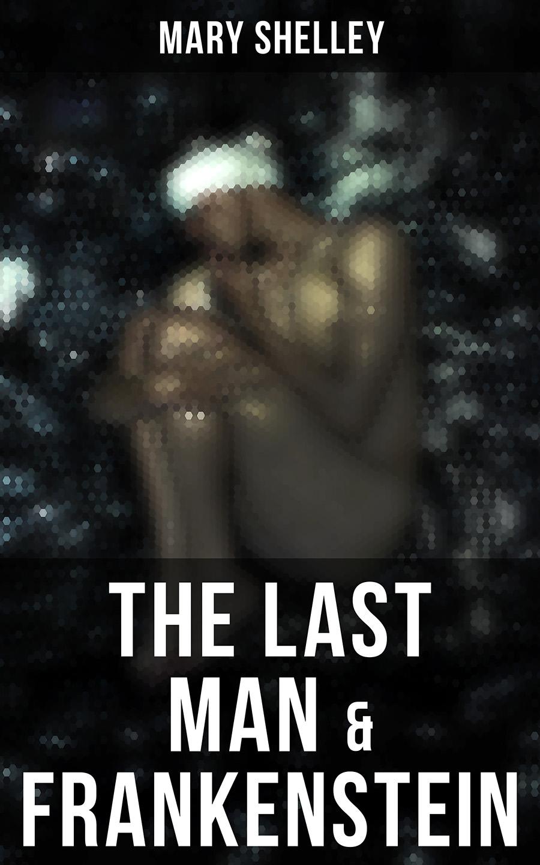 Мэри Шелли The Last Man & Frankenstein