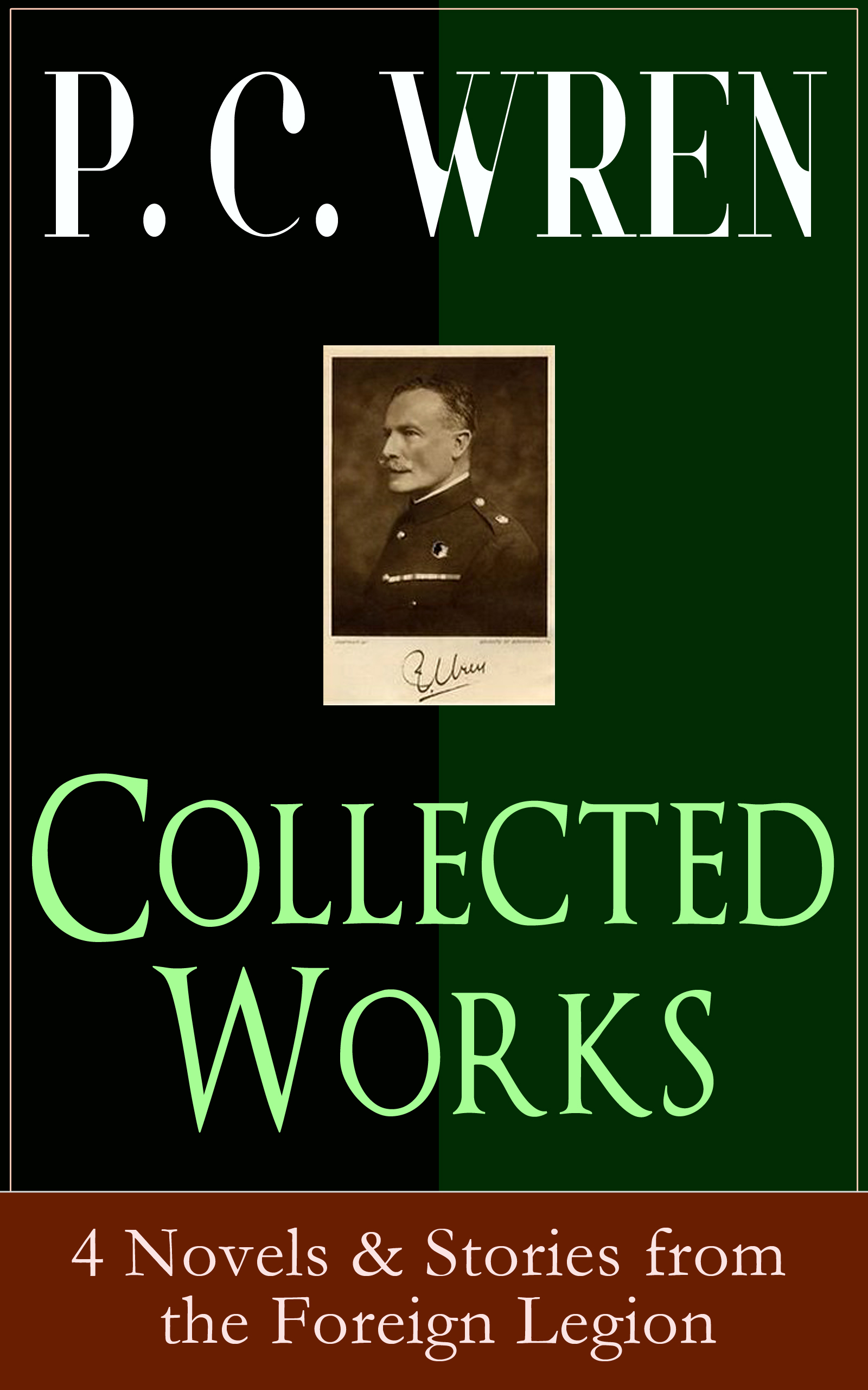 P. C. Wren Collected Works of P. C. WREN: 4 Novels & Stories from the Foreign Legion c p cooper specimen of a catalogue of the books on foreign law