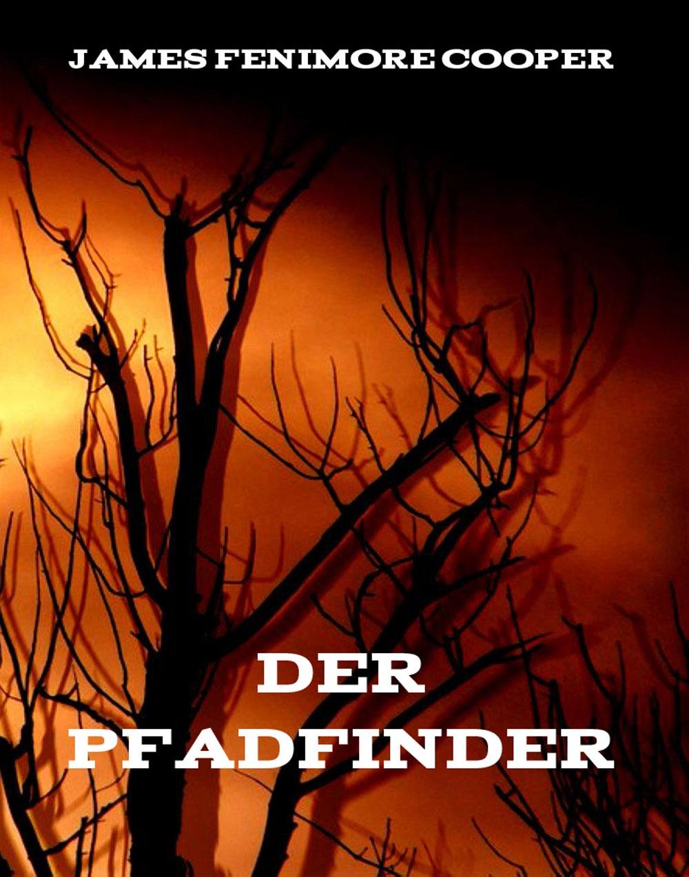 Джеймс Фенимор Купер Der Pfadfinder james fenimore cooper der pfadfinder western klassiker