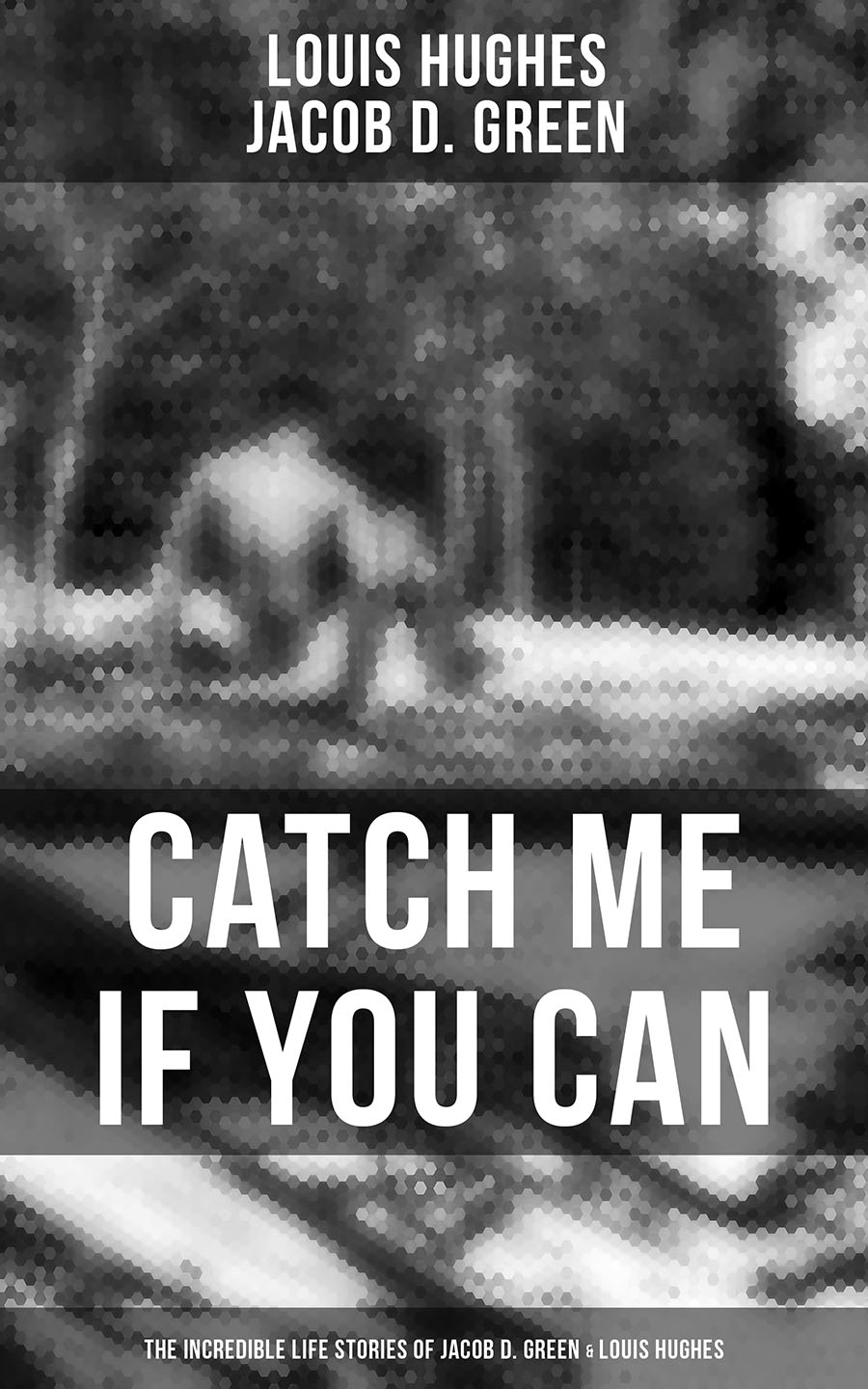 Louis Hughes CATCH ME IF YOU CAN - The Incredible Life Stories of Two Runaway Slaves: Jacob D. Green & Louis Hughes john hughes life elementary workbook 2 cd