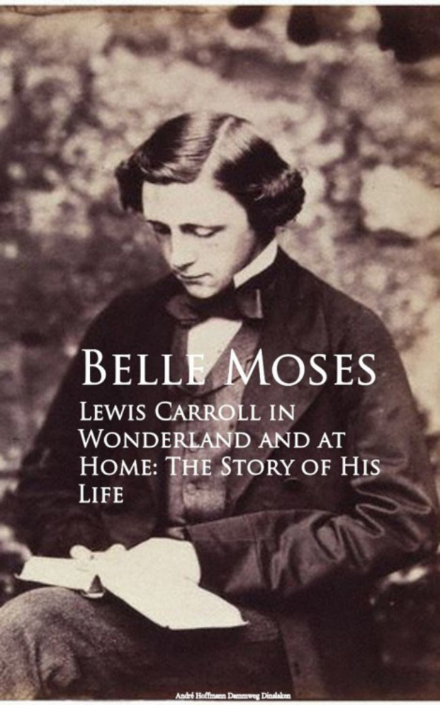Belle Moses Lewis Carroll in Wonderland and at Home: The Story of His Life lewis carroll lewis carroll a tangled tale bruno s revenge and other stories