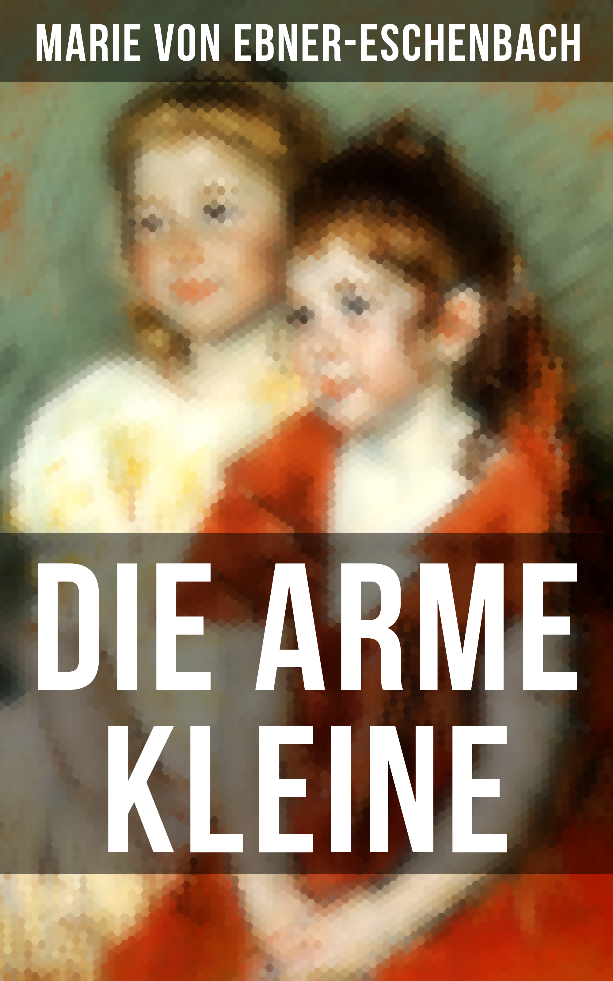 Marie von Ebner-Eschenbach Die arme Kleine защитная пленка fullscreen film 3d для huawei honor view 10 v10 anyscreen