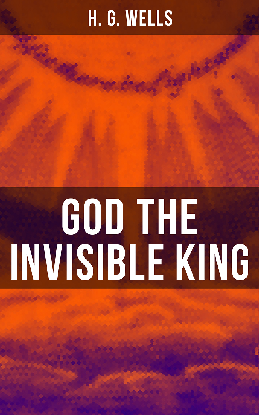 H. G. Wells GOD THE INVISIBLE KING h h pope shenouda iii return to god