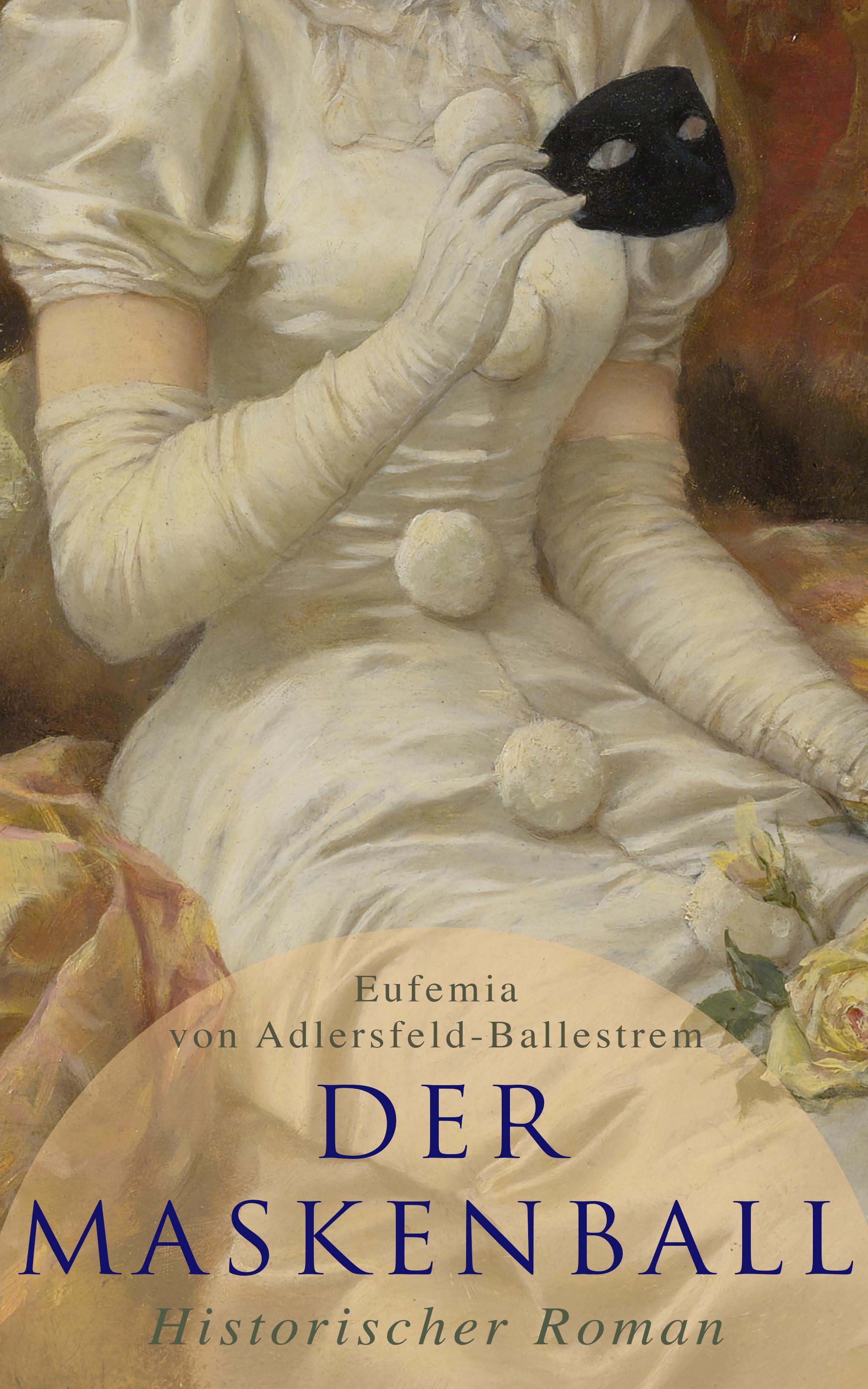 Eufemia von Adlersfeld-Ballestrem Der Maskenball (Historischer Roman) rebecca myga der deutsche regionalkrimi der roman vogelwild von richard auer