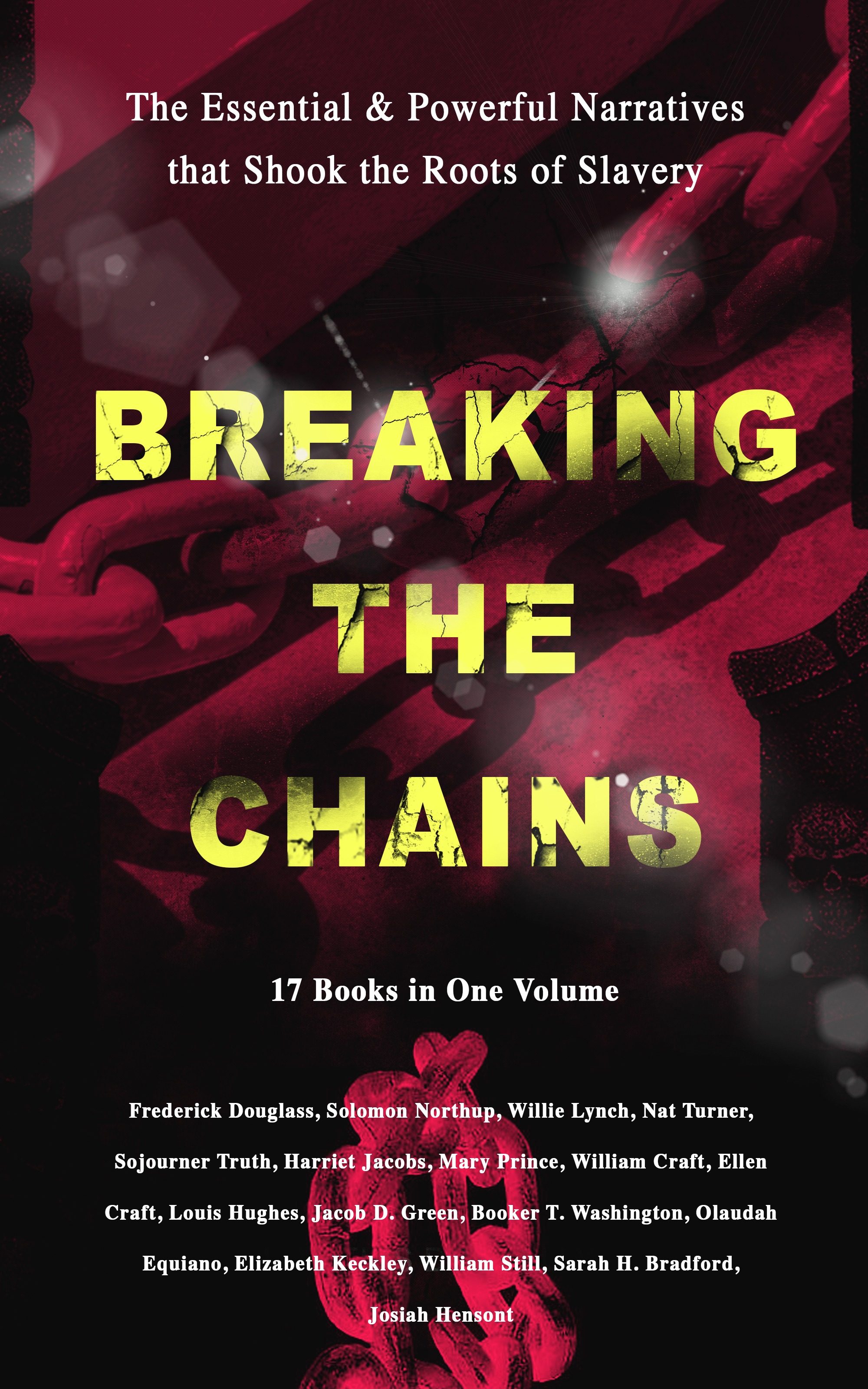 breaking the chains the essential powerful narratives that shook the roots of slavery 17 books in one volume