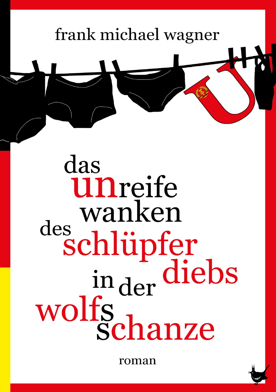 Frank Michael Wagner Das unreife Wanken des Schlüpferdiebs in der Wolfsschanze wagner james levine das rheingold blu ray