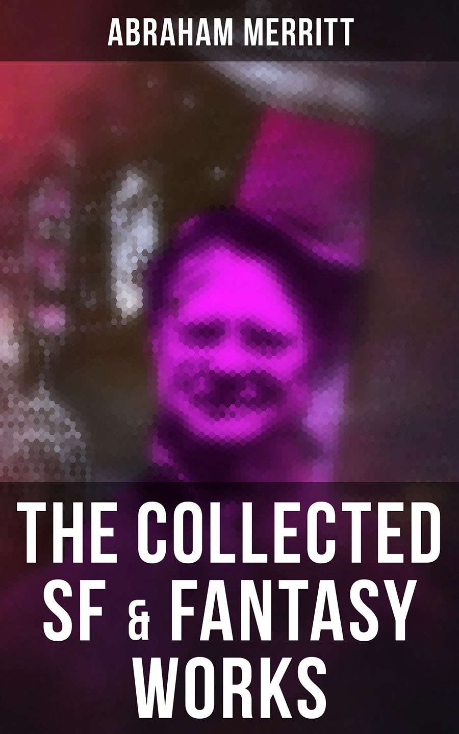 Abraham Merritt The Collected SF & Fantasy Works sallie mcfague sallie mcfague collected readings