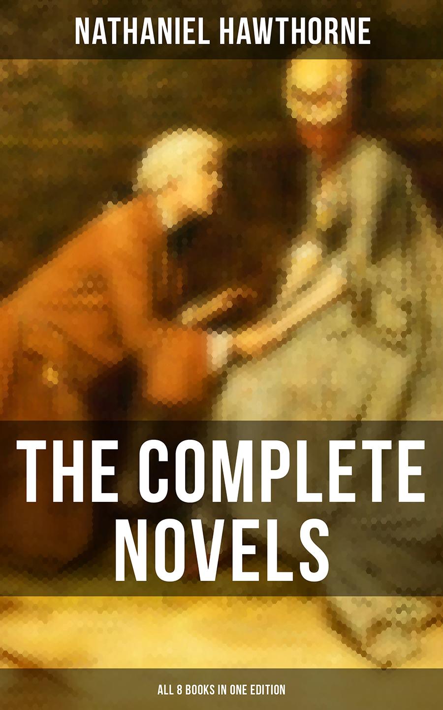 цена Nathaniel Hawthorne The Complete Novels of Nathaniel Hawthorne - All 8 Books in One Edition онлайн в 2017 году