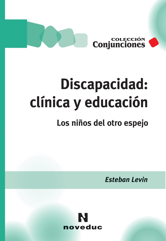 Esteban Levin Discapacidad: clínica y educación juan esteban ugarriza militares y guerrillas