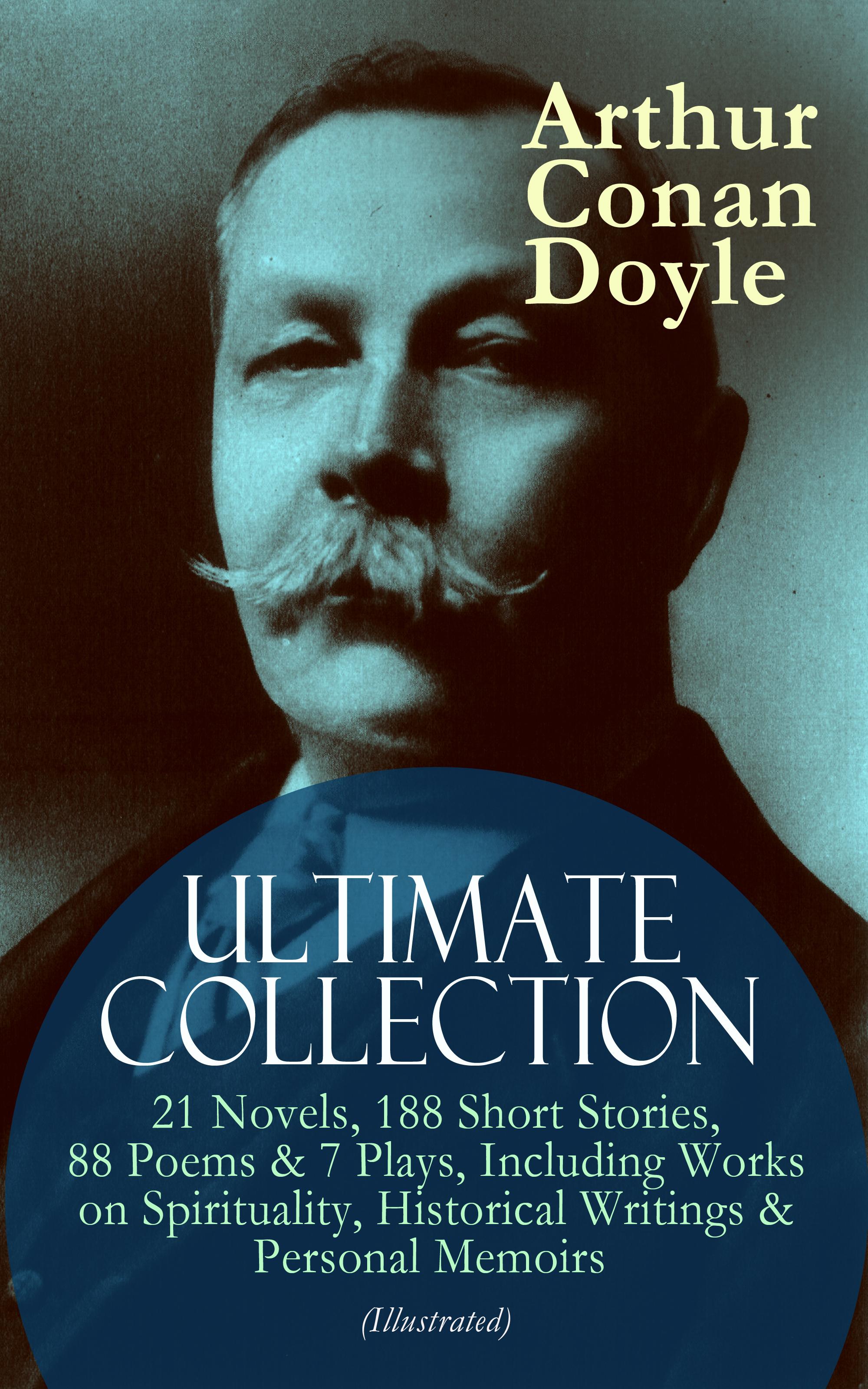 Фото - Arthur Conan Doyle ARTHUR CONAN DOYLE Ultimate Collection: 21 Novels, 188 Short Stories, 88 Poems & 7 Plays, Including Works on Spirituality, Historical Writings & Personal Memoirs (Illustrated) conan