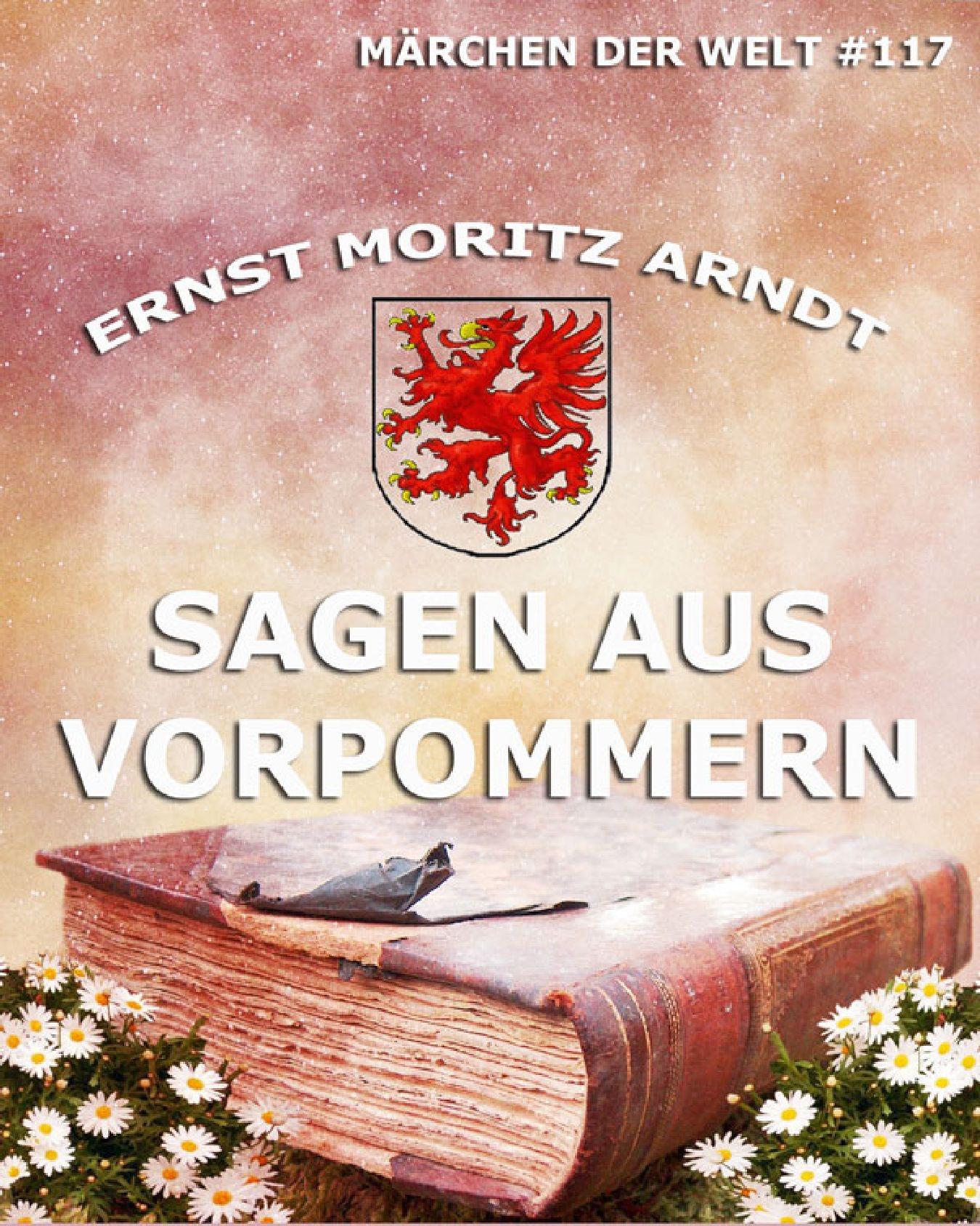 Ernst Moritz Arndt Sagen aus Vorpommern ernst moritz arndt gedichte