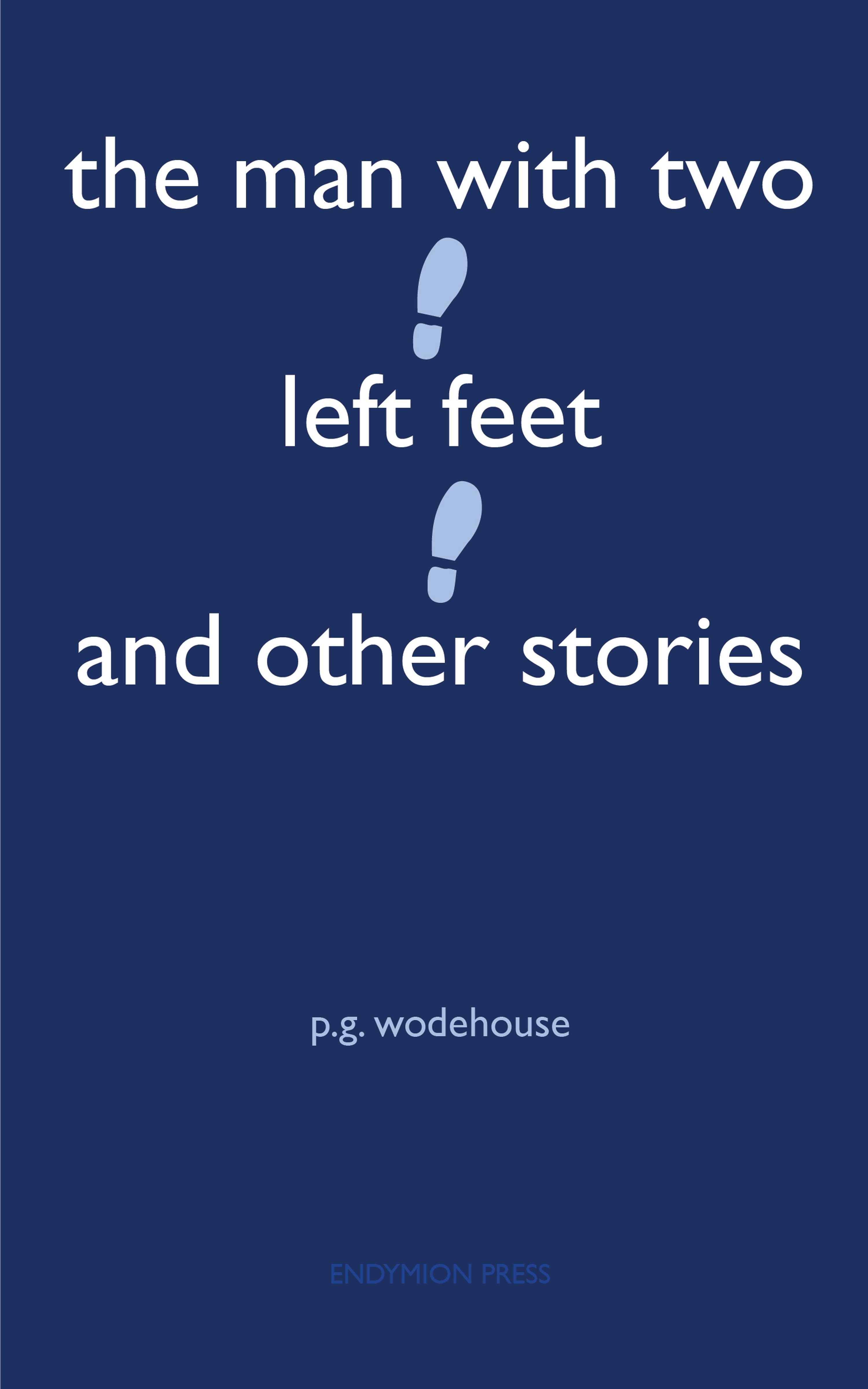 P. G. Wodehouse The Man With Two Left Feet and Other Stories lodge d the man who wouldn t get up and other stories