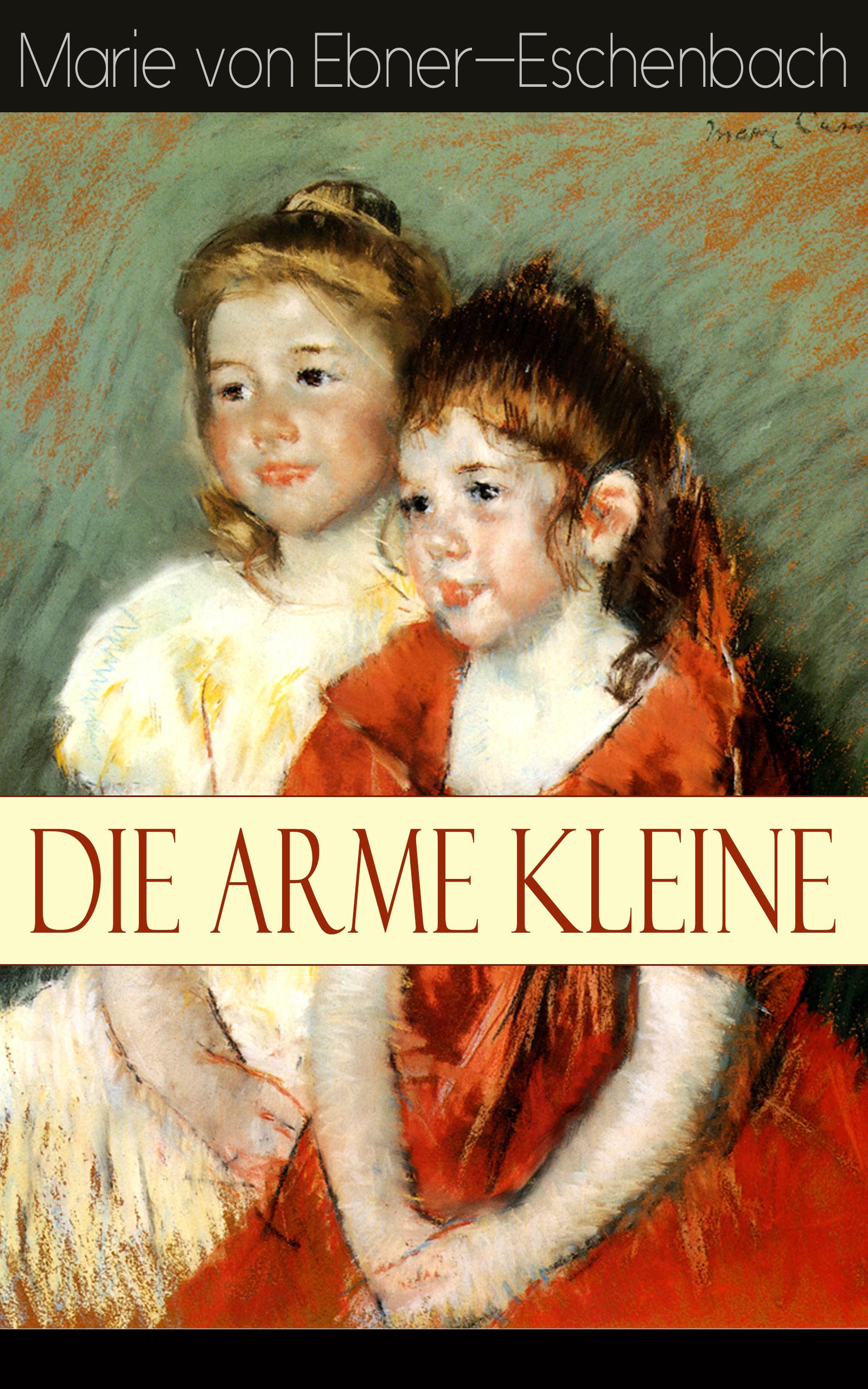 Marie von Ebner-Eschenbach Die arme Kleine все цены