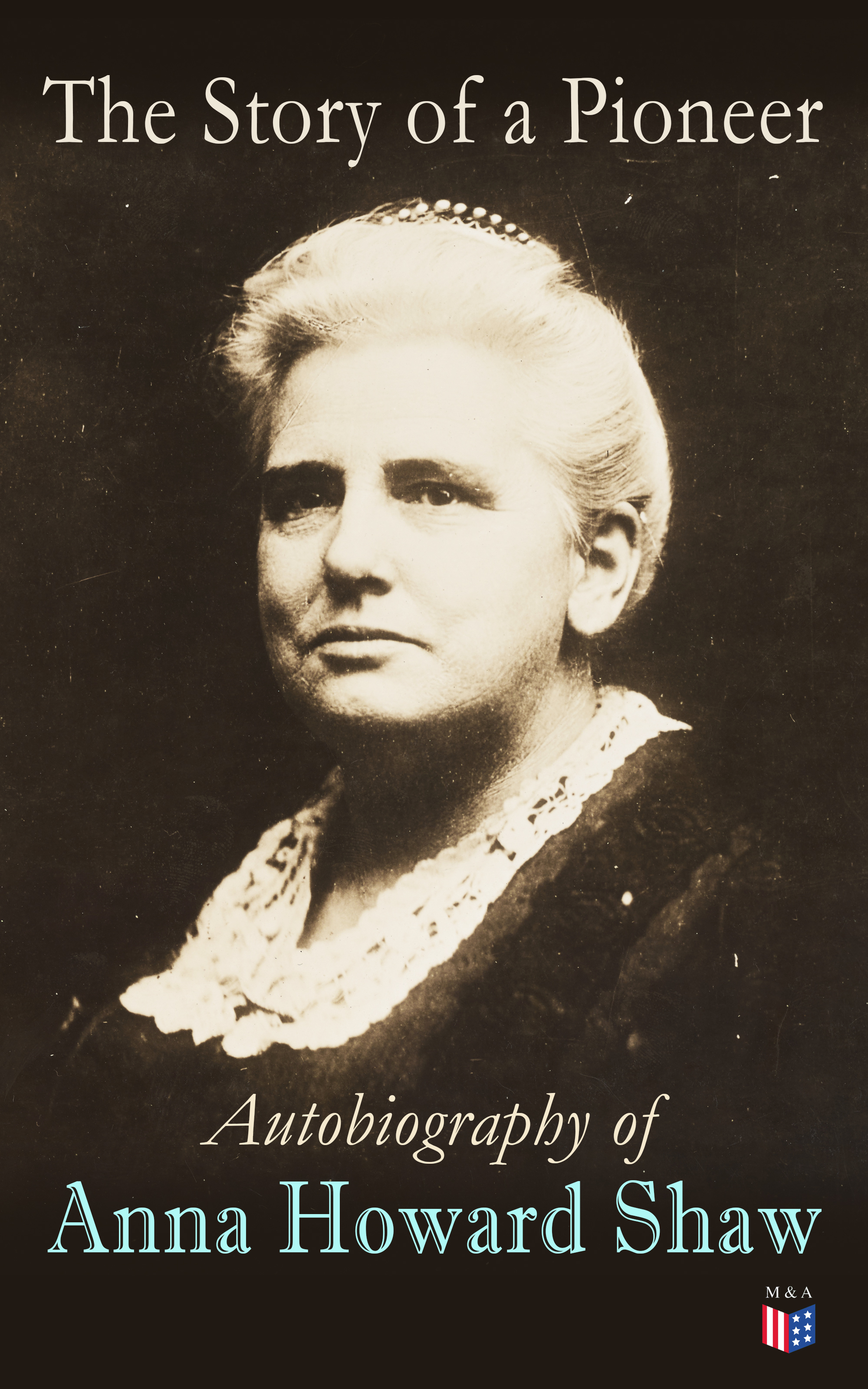 Anna Howard Shaw The Story of a Pioneer: Autobiography of Anna Howard Shaw цена