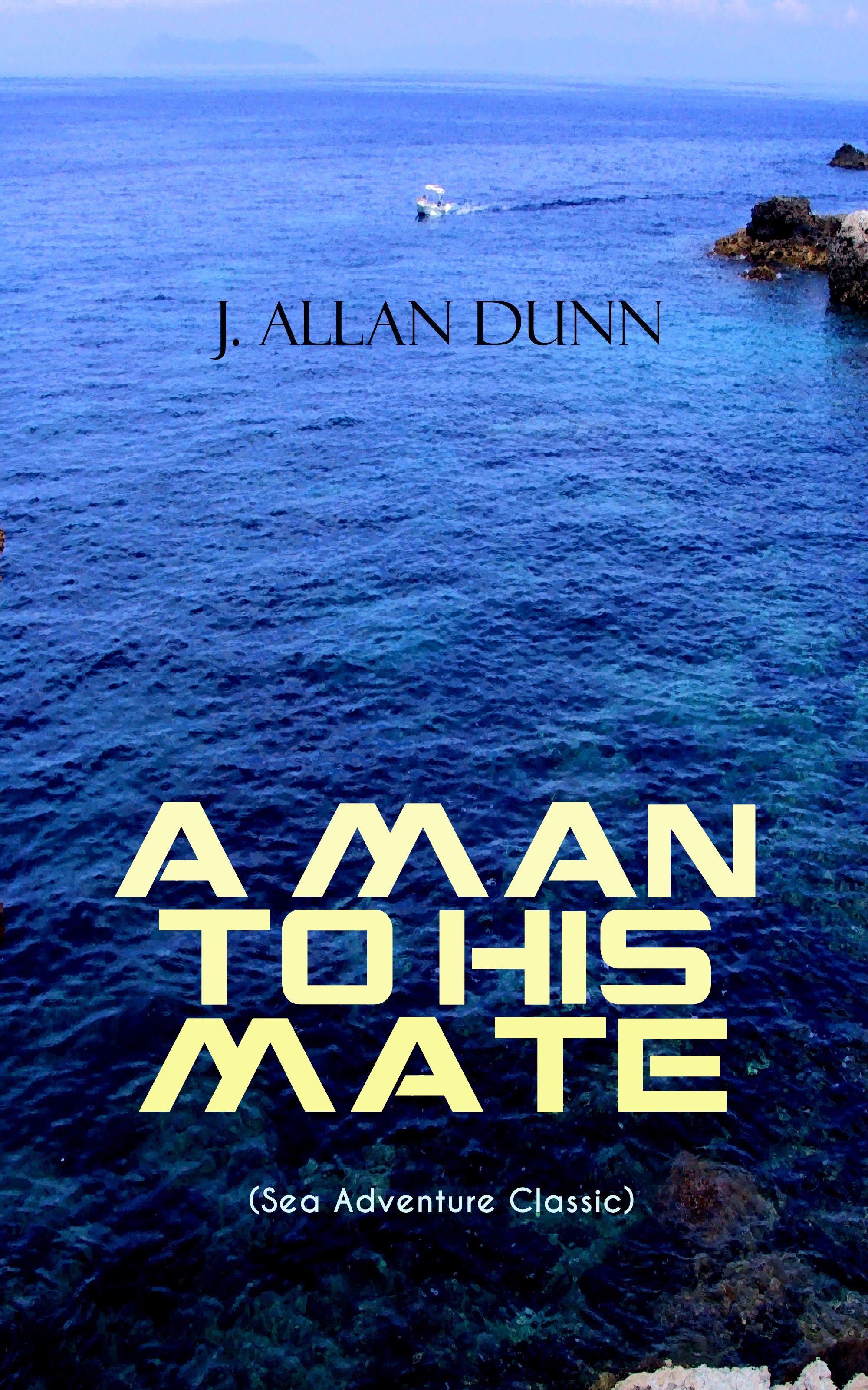 A MAN TO HIS MATE (Sea Adventure Classic) ( J. Allan Dunn  )