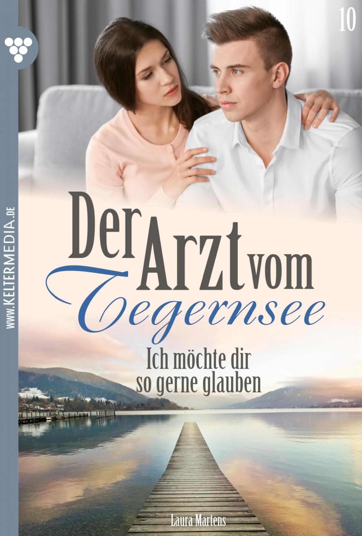 Der Arzt vom Tegernsee 10 – Arztroman ( Laura Martens  )
